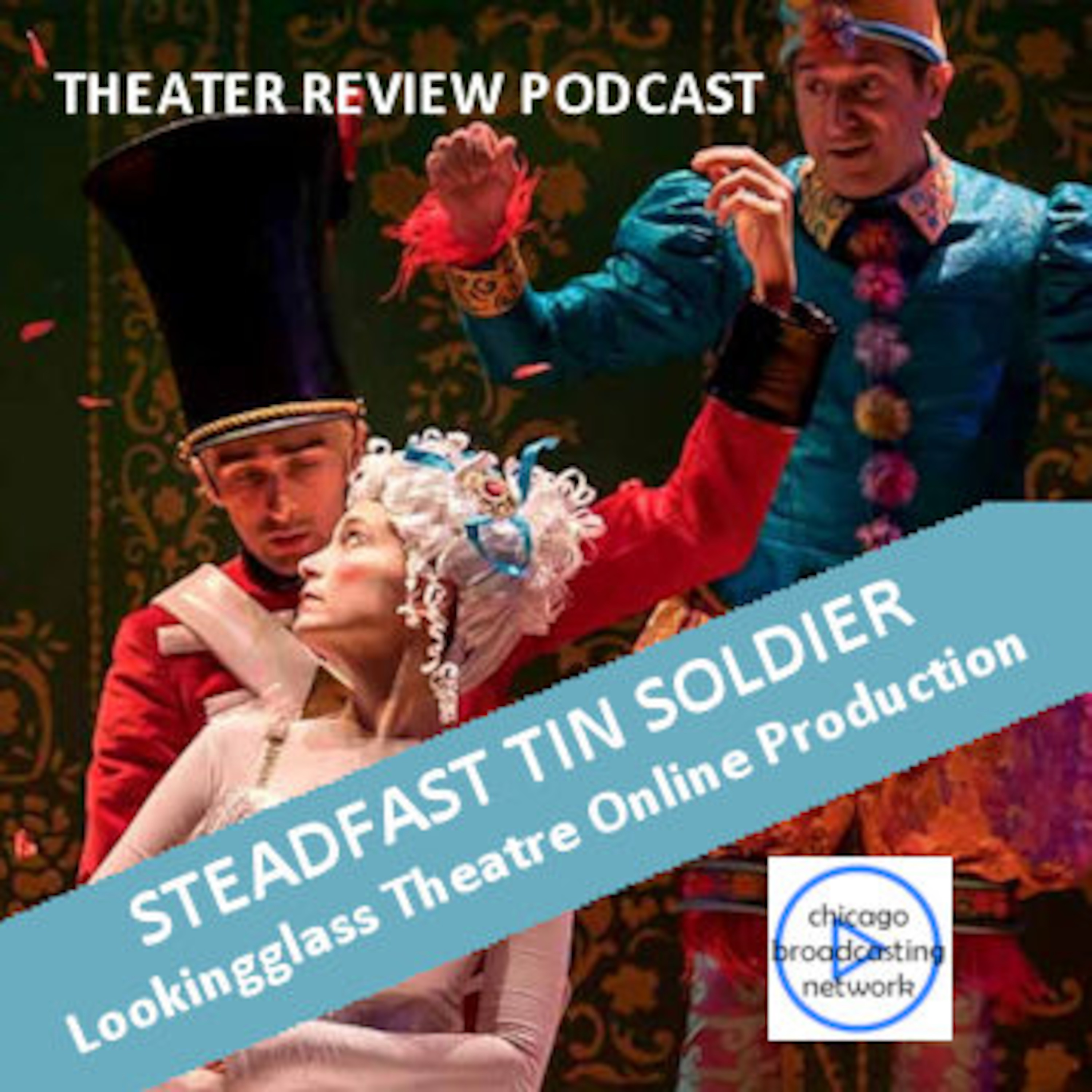 Episode 94: STEADFAST TIN SOLDIER | Podcast Theater Review |
