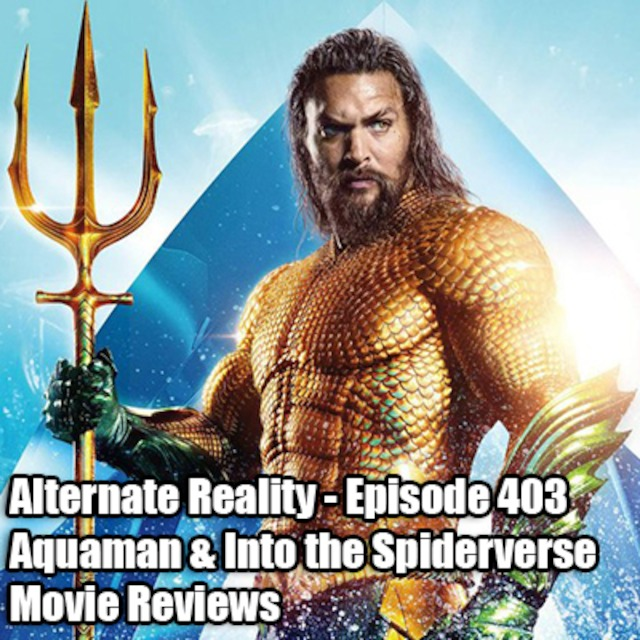 Episode 403 - Aquaman and Into the Spiderverse Movie Review!!!