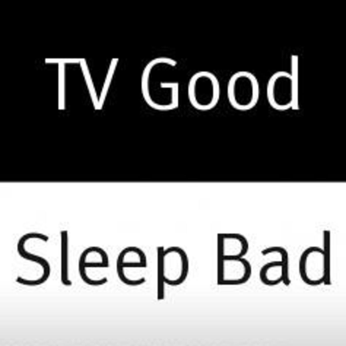 TV Good Sleep Bad