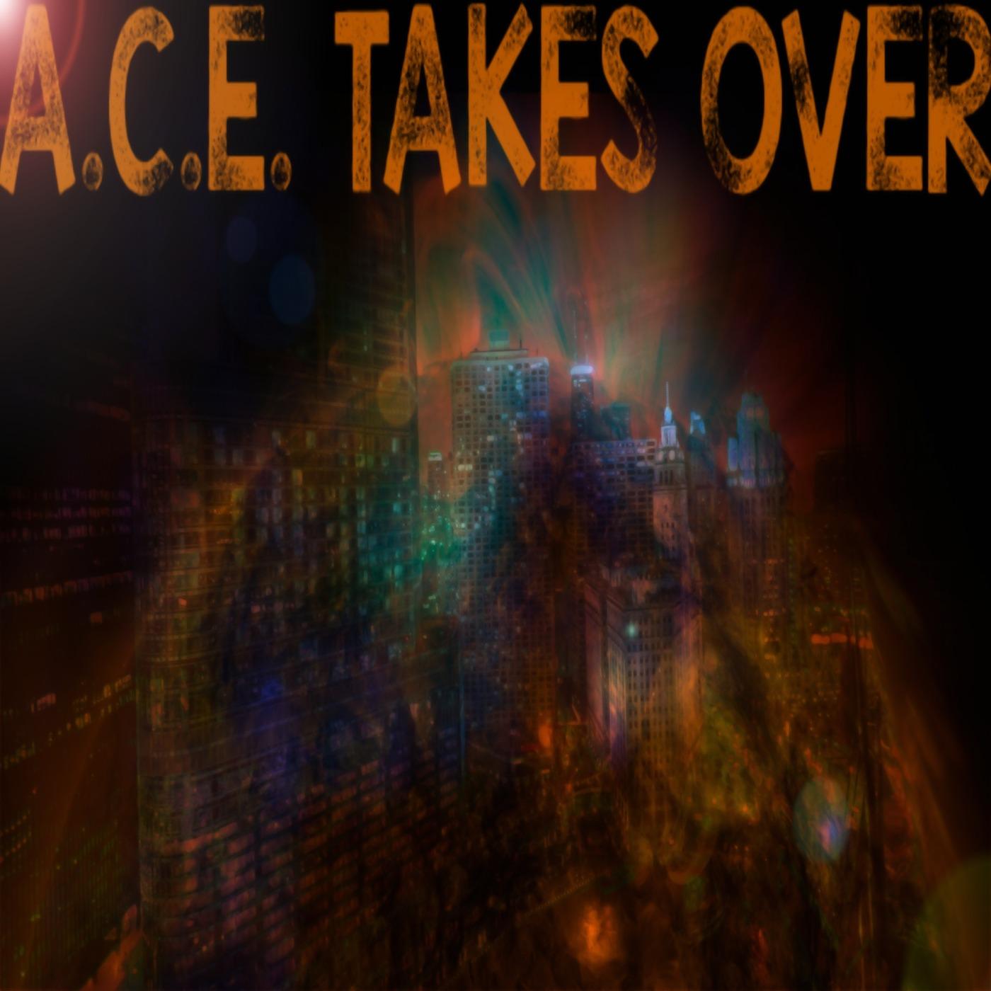 A.C.E. Takes Over