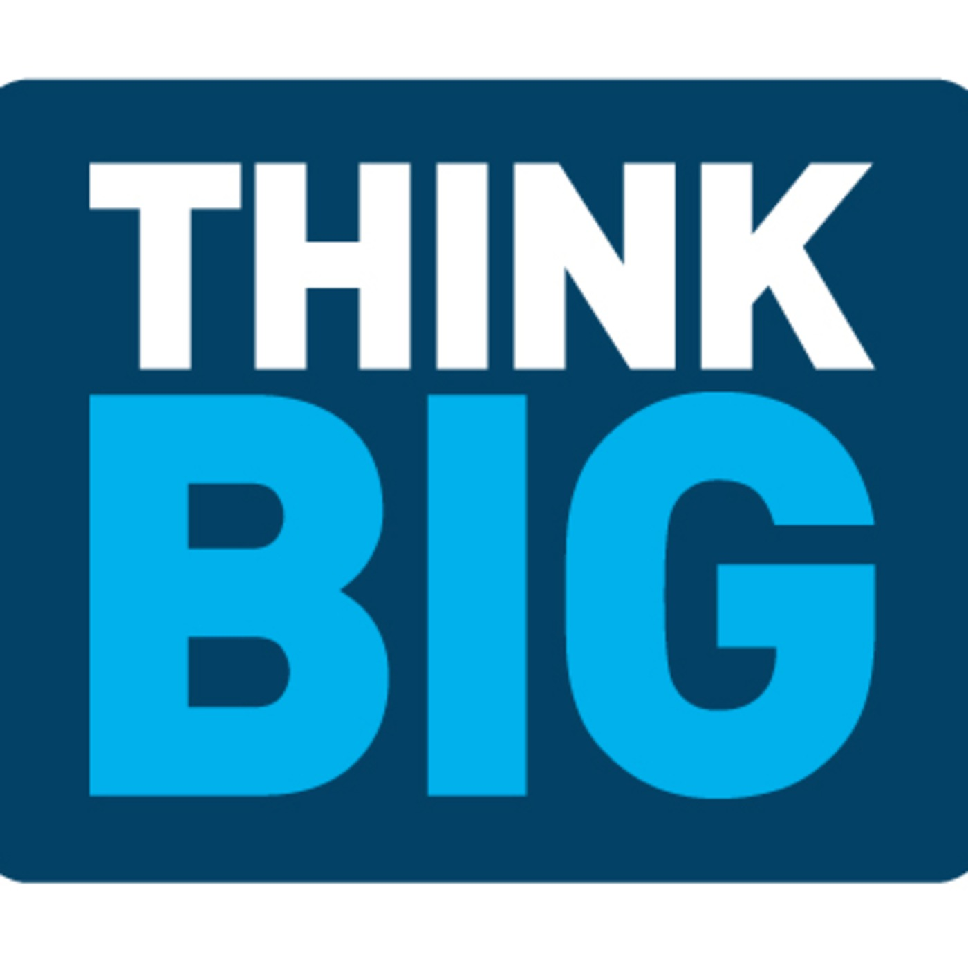 Nick Orton's Think Big Podcast