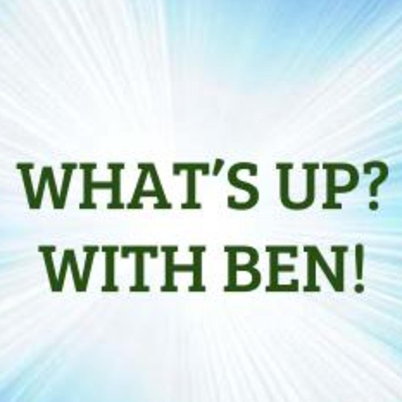 What's Up? with Ben!