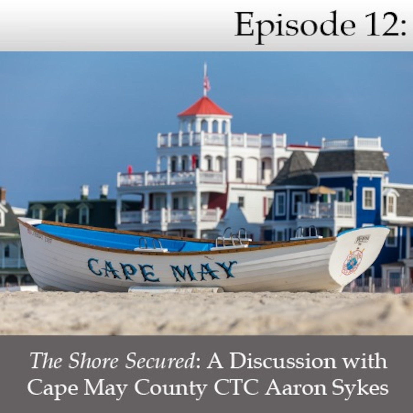 The Shore Secured - A Discussion With Cape May County CTC