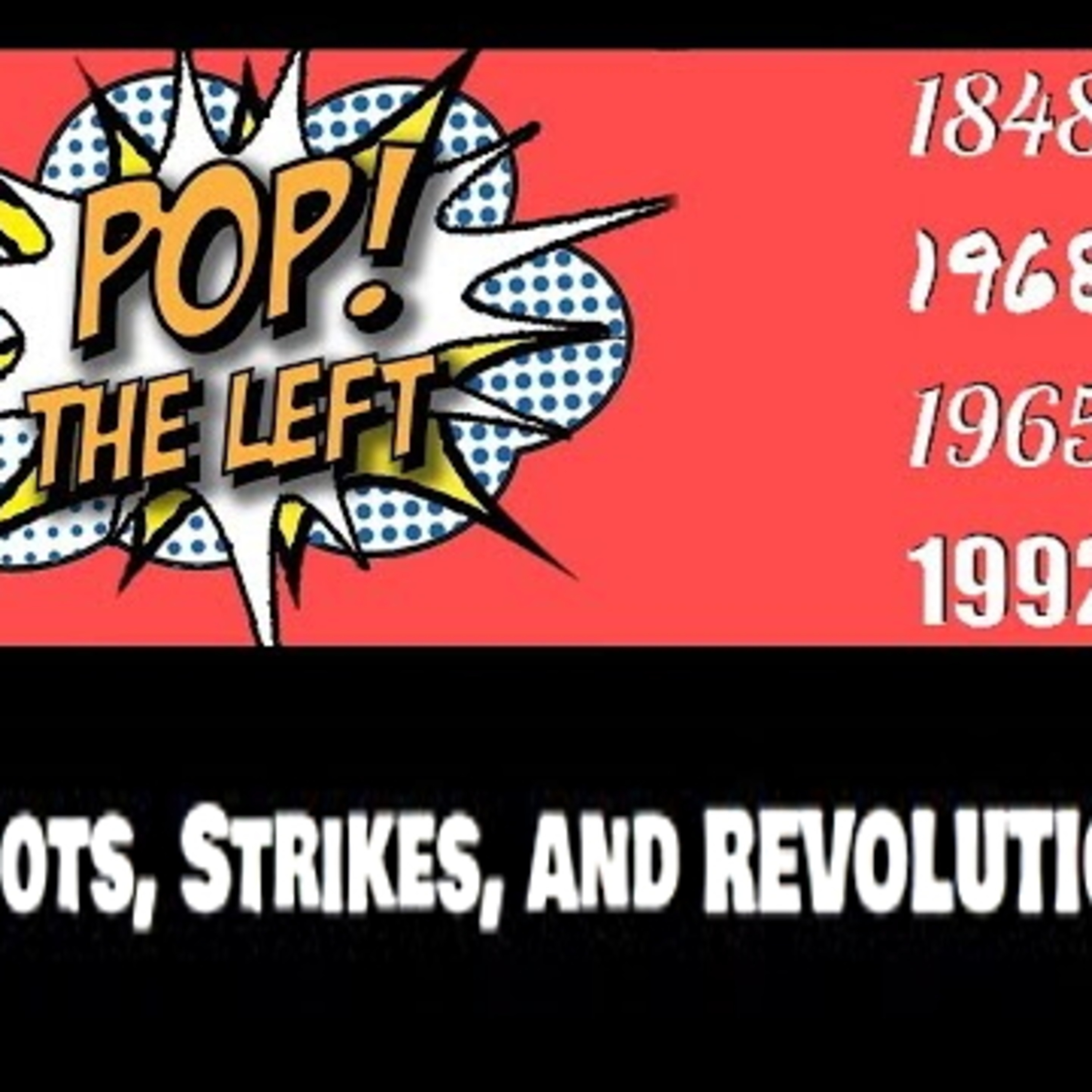Pop the Left: Riots, Insurrections, Strikes, and Revolutions