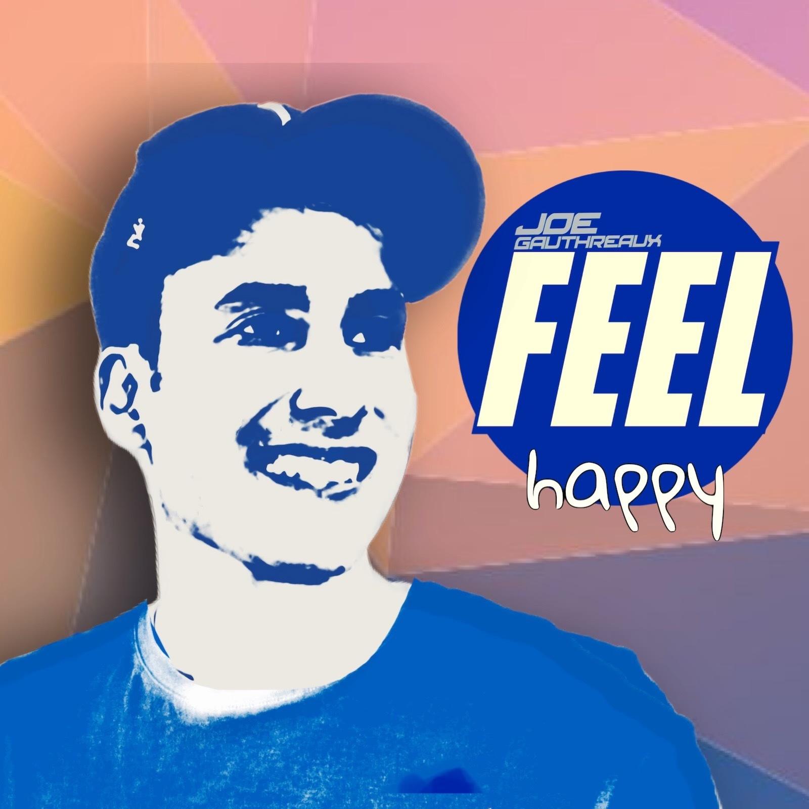 FEEL Happy . January 2021 . Joe Gauthreaux's Podcast
