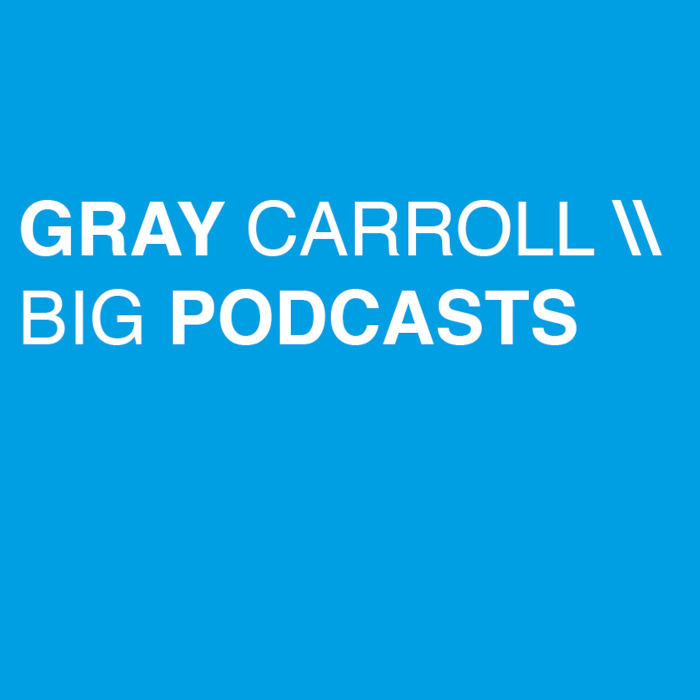 Gray Carroll \\ BIG