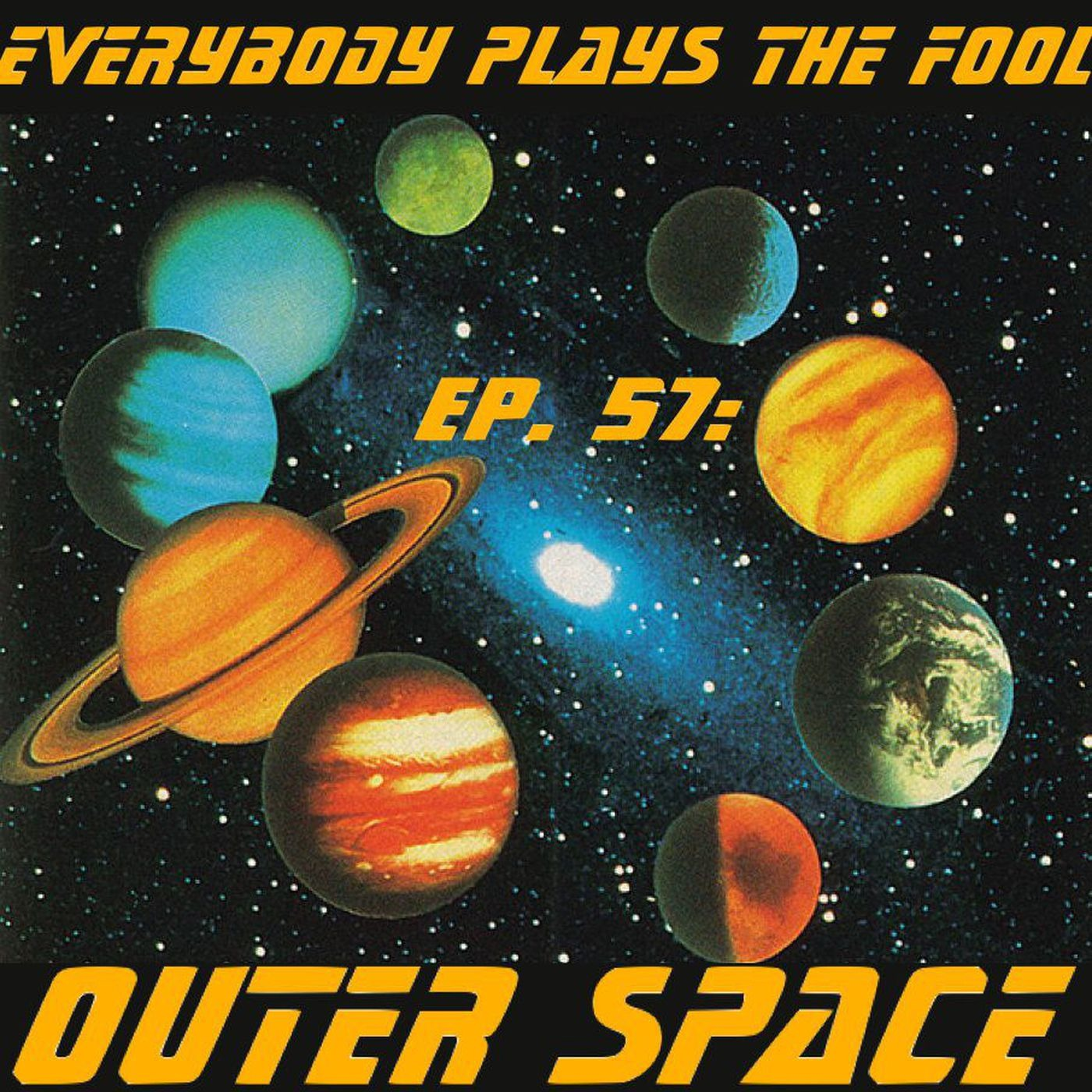 Ep 57: Outer Space Everybody Plays The Fool podcast