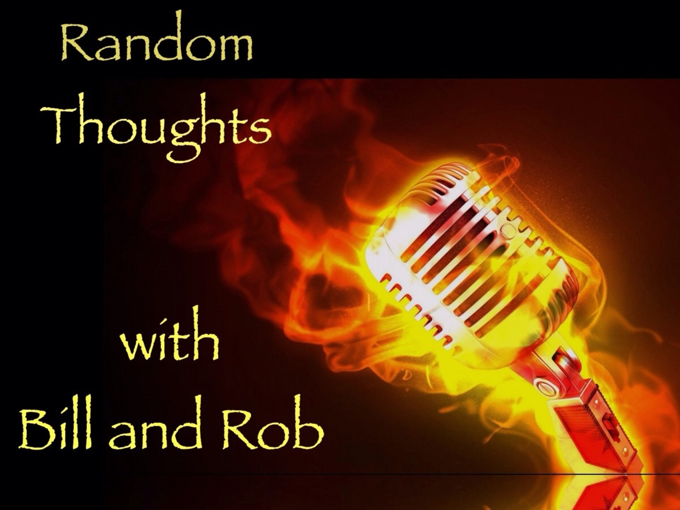 Random Thoughts With Bill And Rob Episode 17 Random Thoughts With