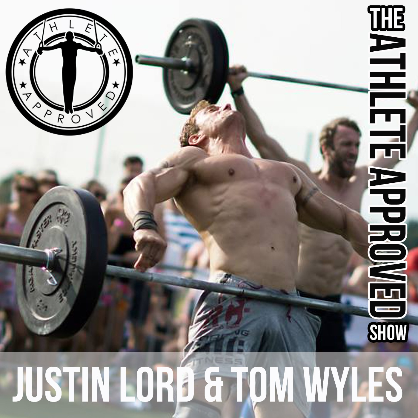 Athlete Approved Show by Justin Lord & Tom Wyles, WOD Conditioning & WOD Nutrition for CrossFitters and Athletes