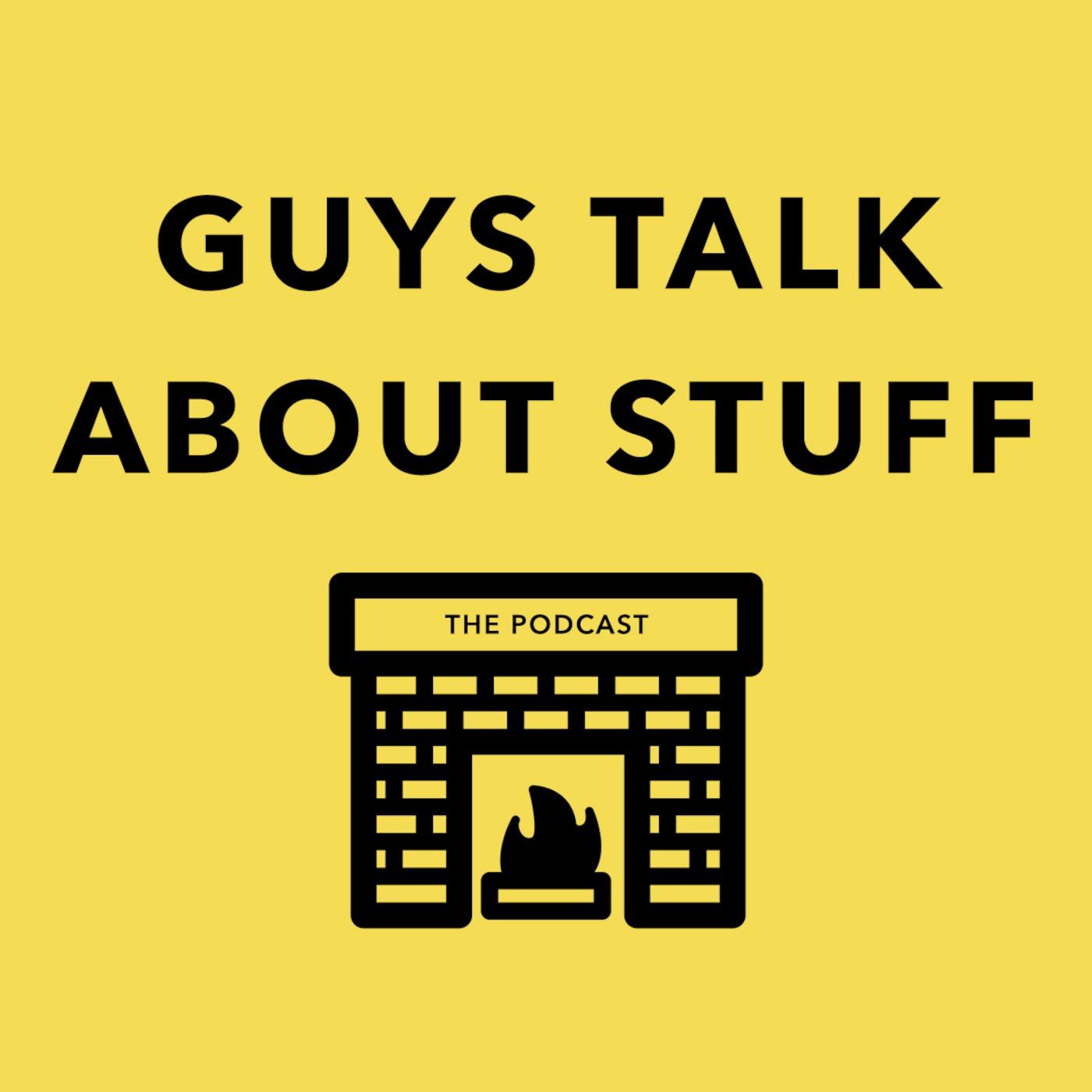 Guys Talk About Stuff