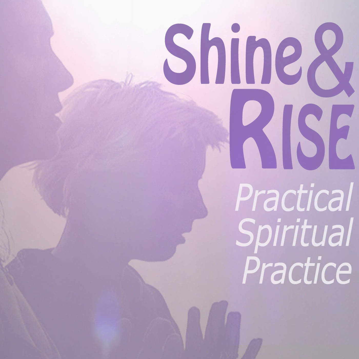 Shine and Rise: A Practical Spiritual Practice with Tyrus Gray