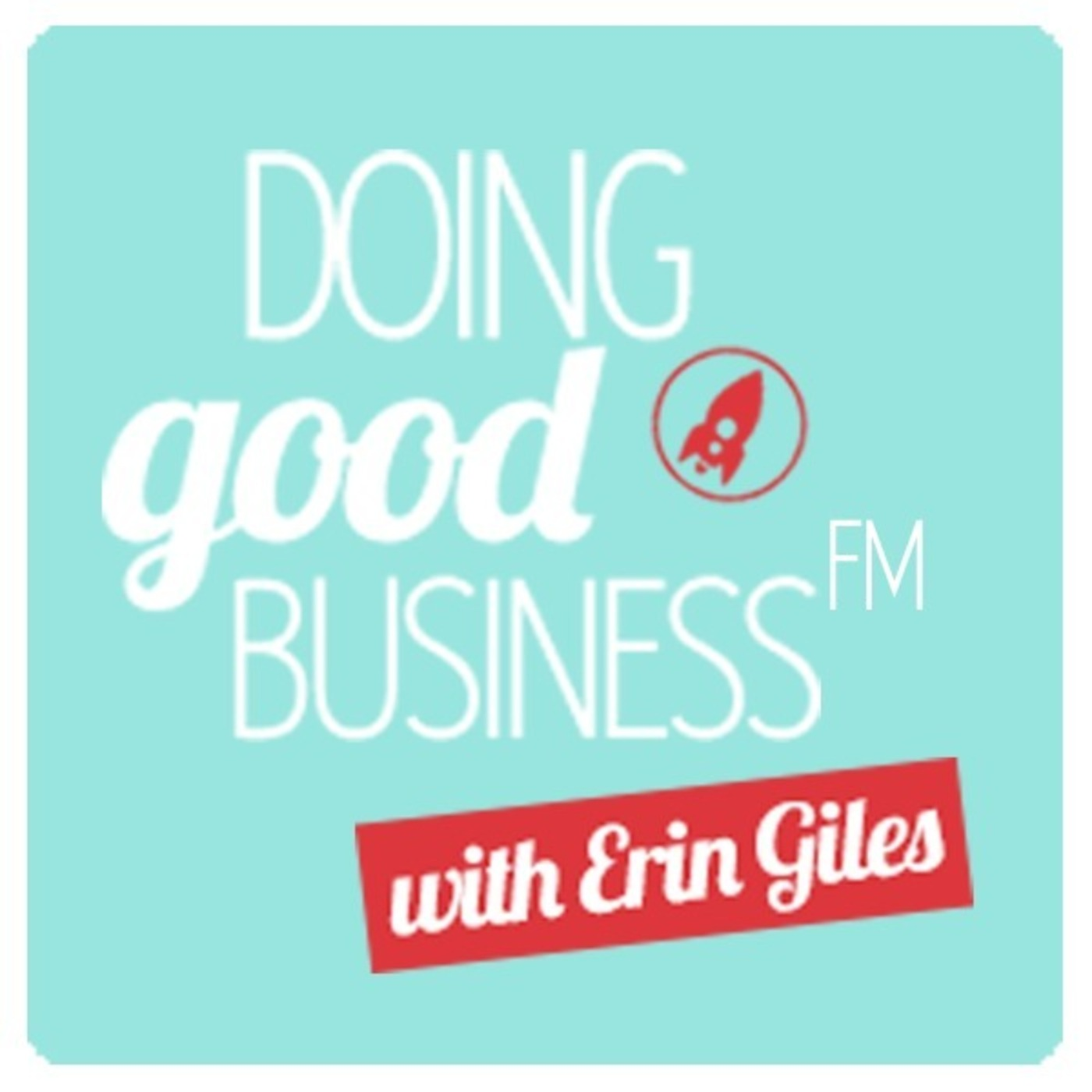 Doing Good Business FM with Erin Giles