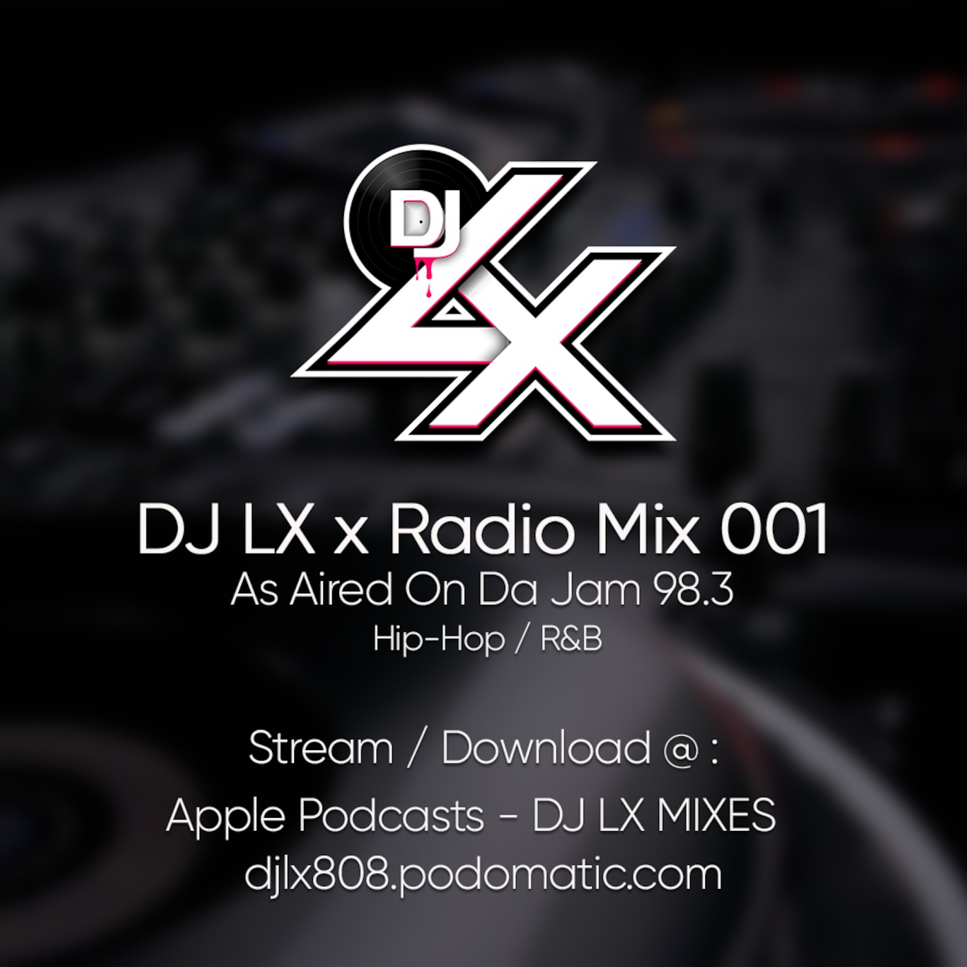 MIX: DJ LX X Radio 001 As Aired On Da Jam 98 3 DJ LX MIXES podcast