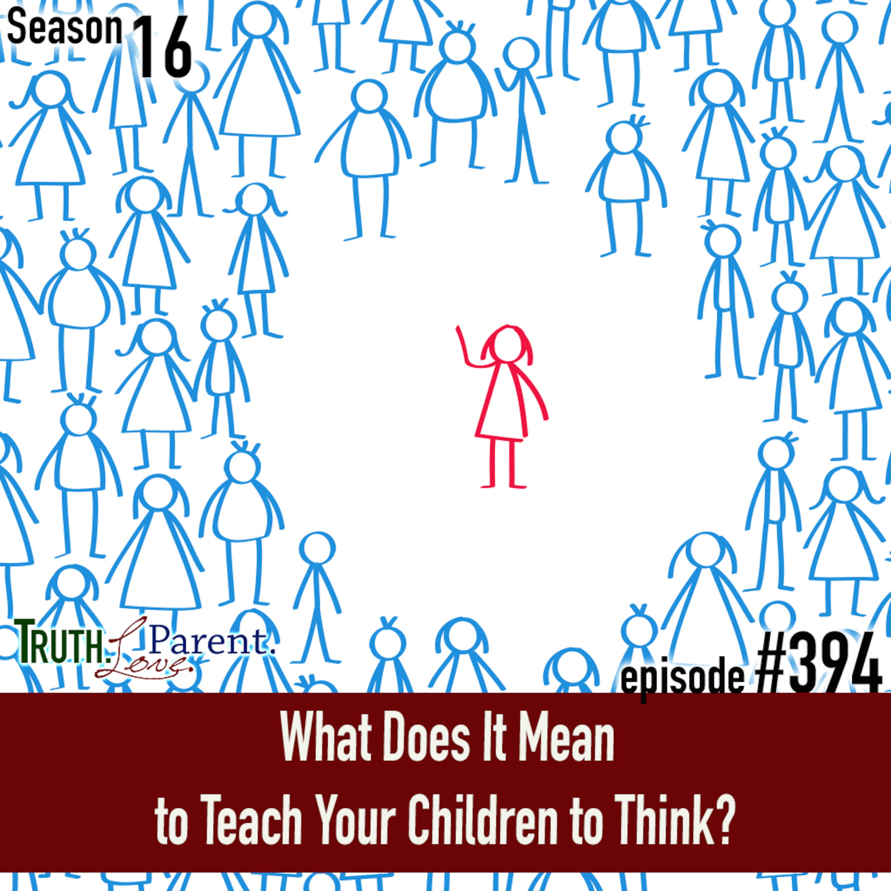 TLP 394: What Does It Mean to Teach Your Children to Think?