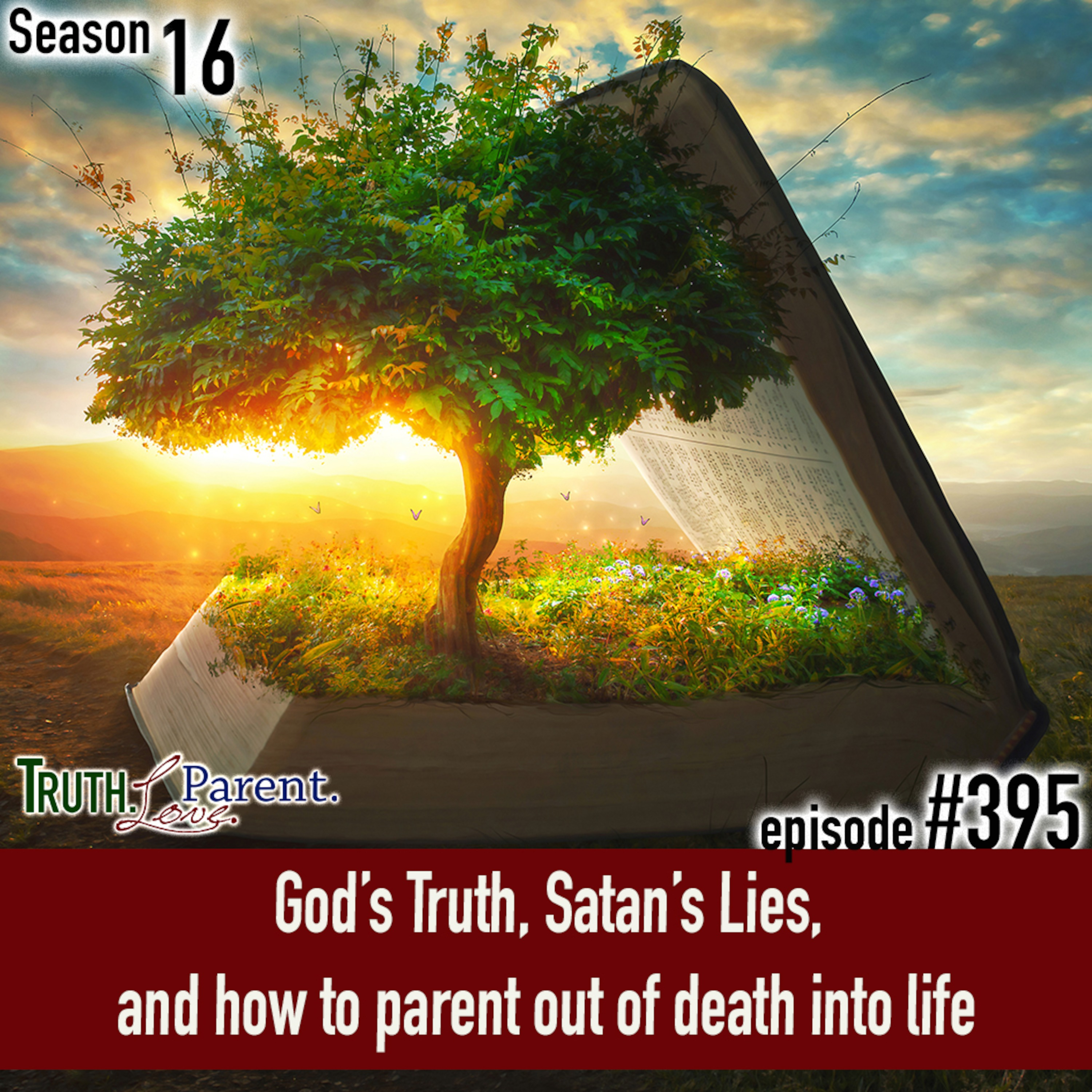 TLP 395: God's Truth, Satan's Lies | and how to parent out of death into life
