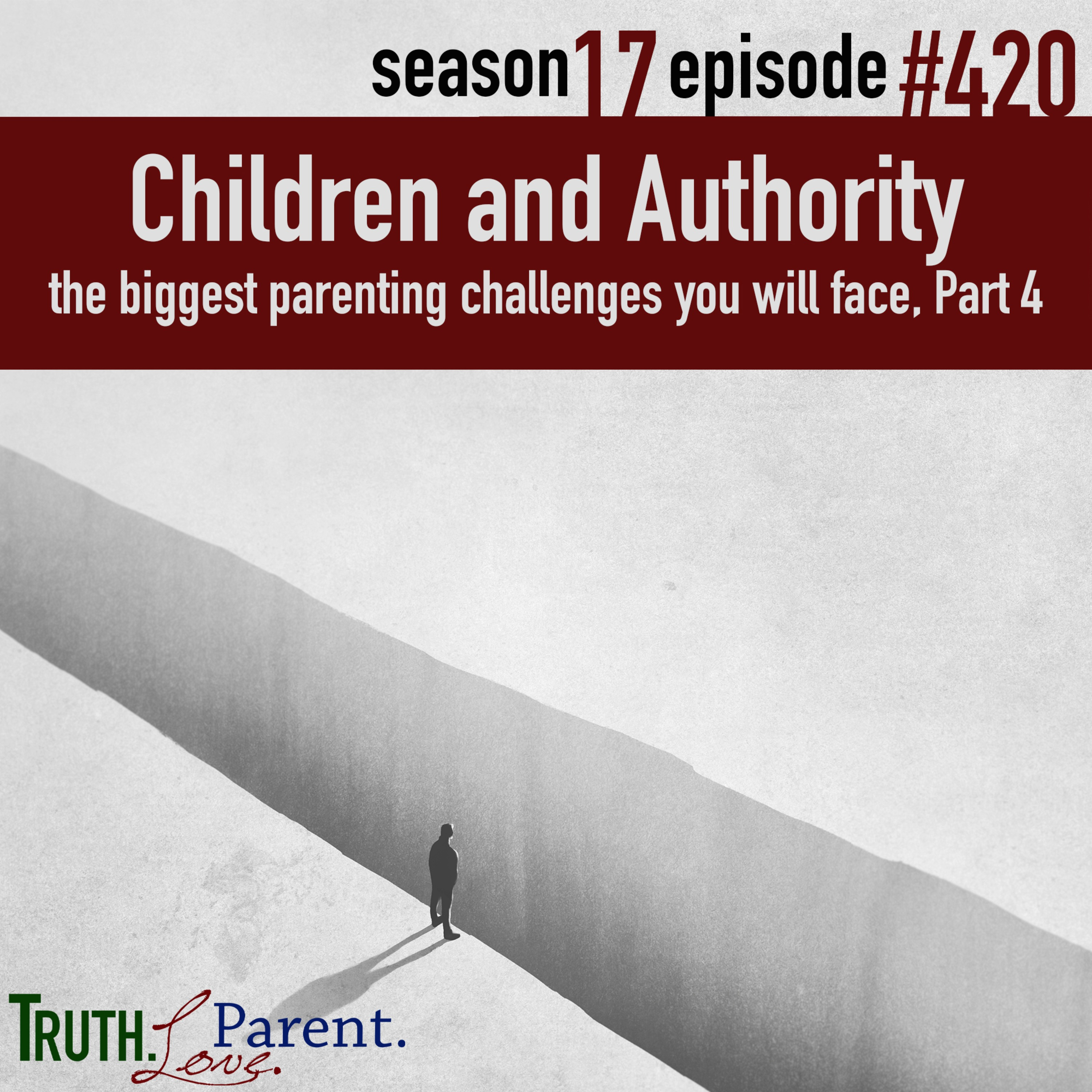 Episode 420: TLP 420: Children and Authority | the biggest parenting challenges you will face, Part 4