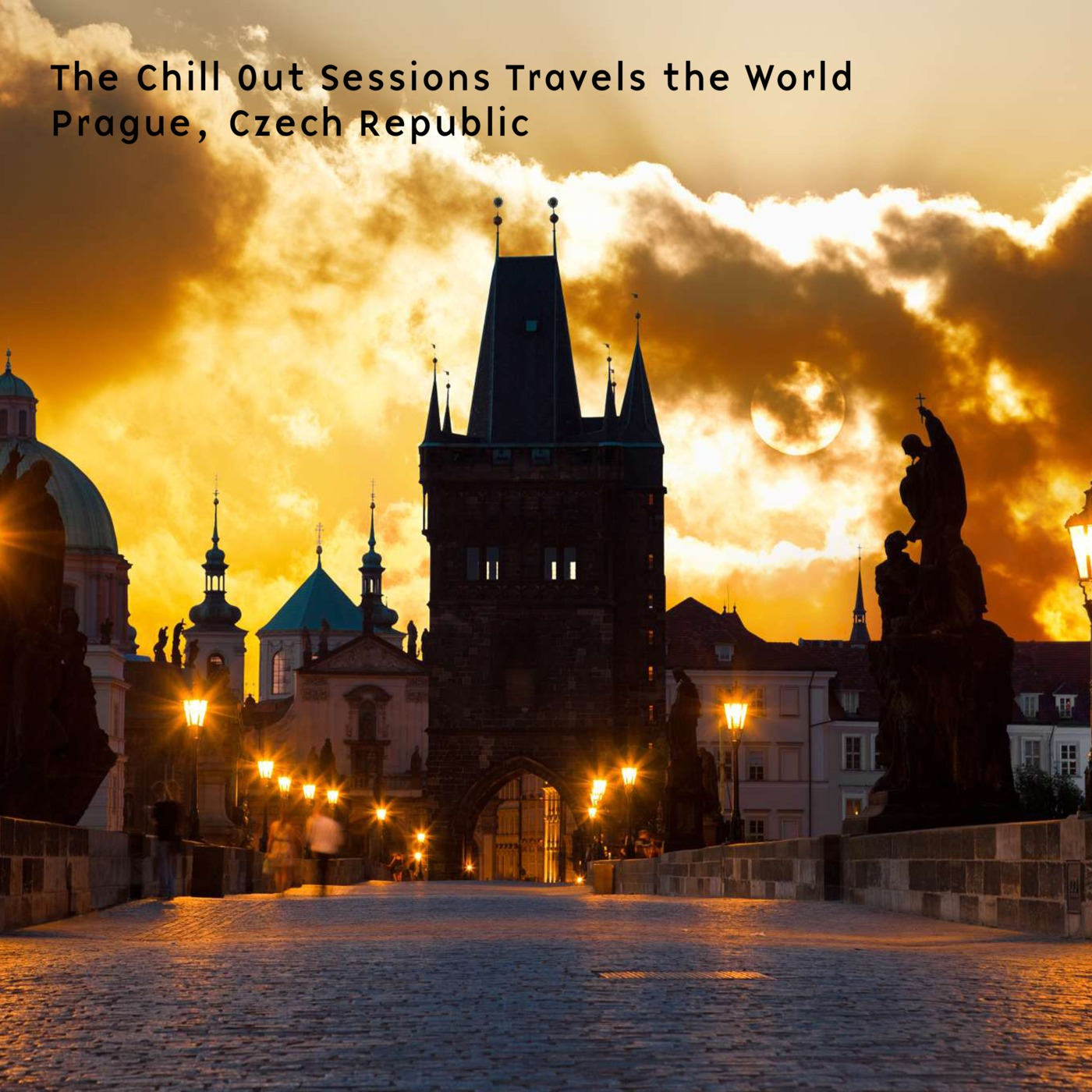 The Chill Out Sessions Travels The World - Prague, Czech Republic