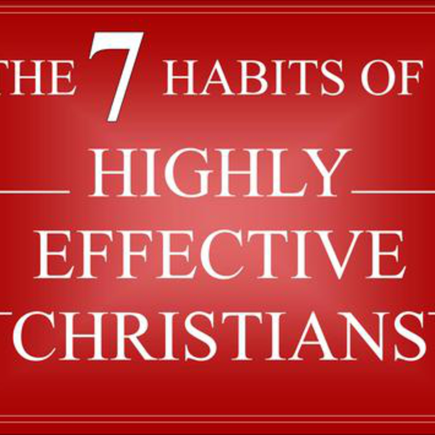 7 Habits of a Highly Effective Christian- Put First Things First