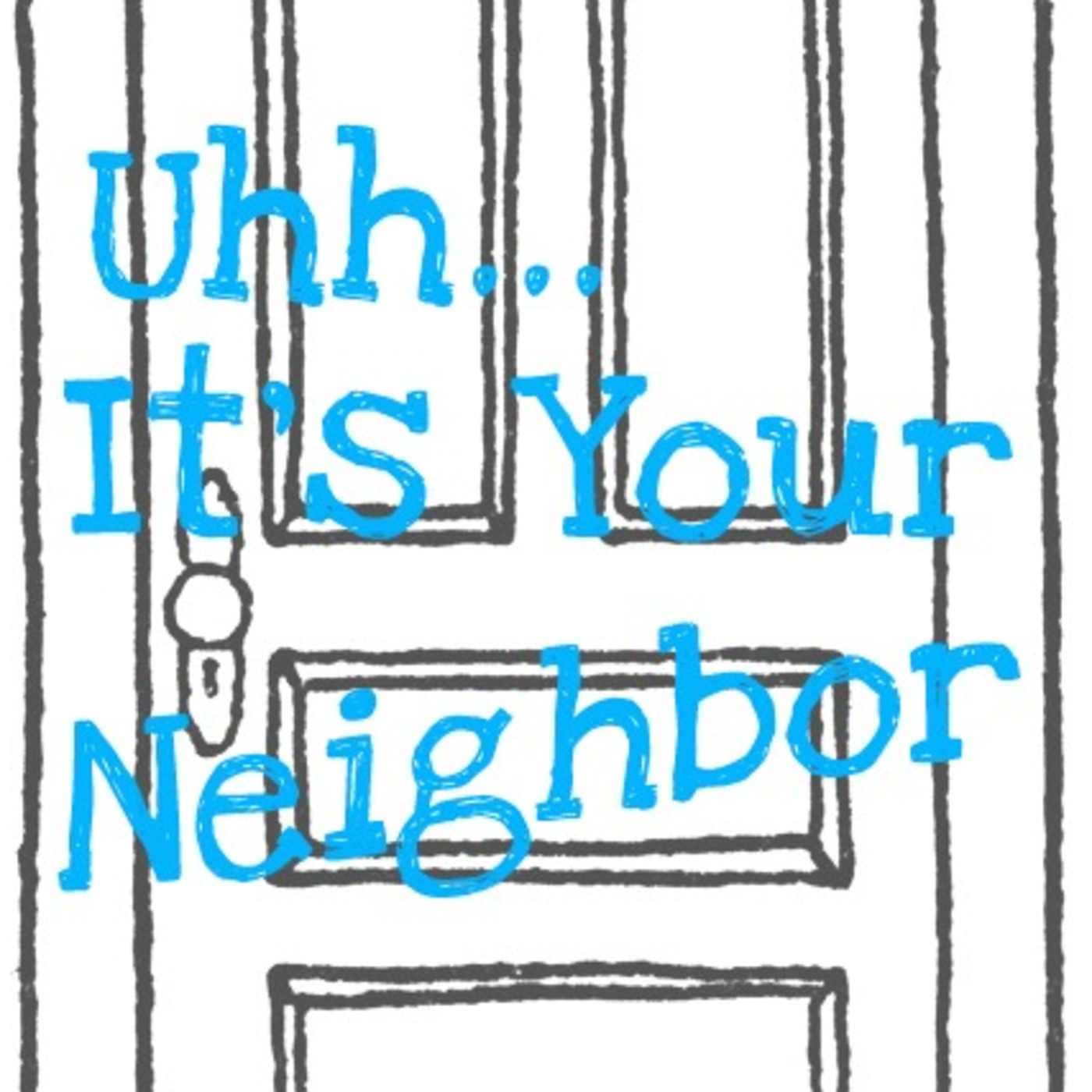 Uhh, It's Your Neighbor