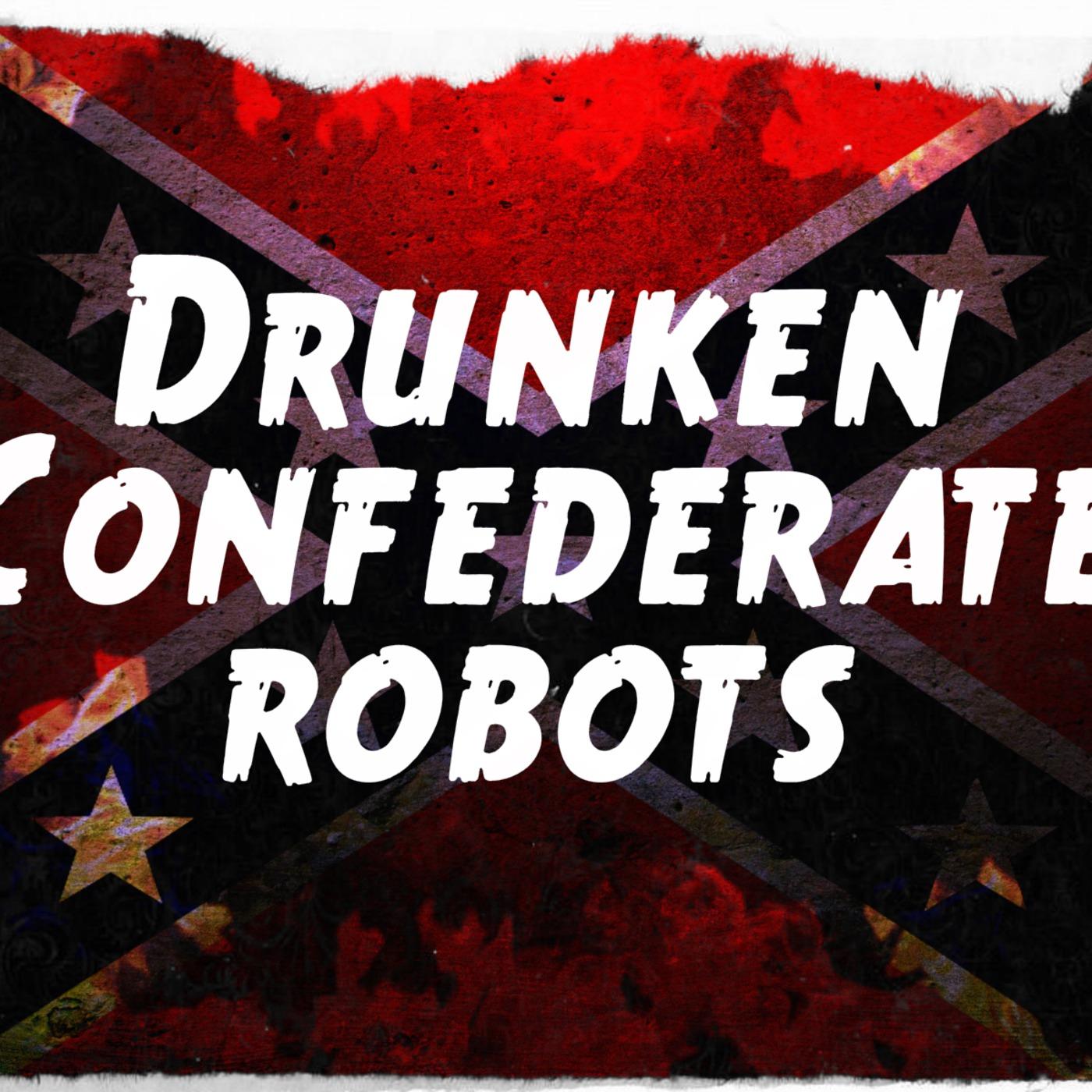 Drunken Confederate Robots