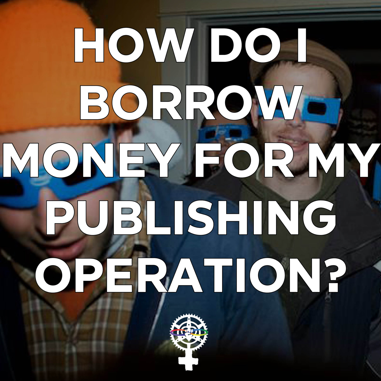 How do borrow money for my publishing?