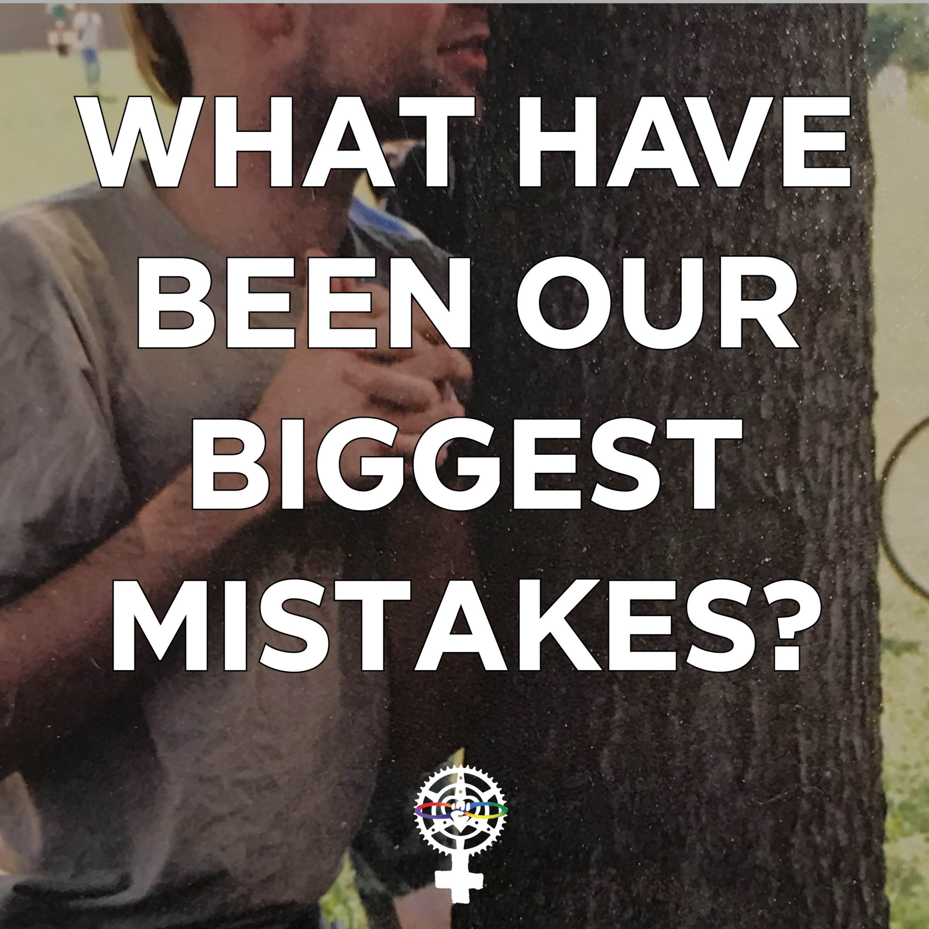 What Have Been Our Biggest Mistakes?