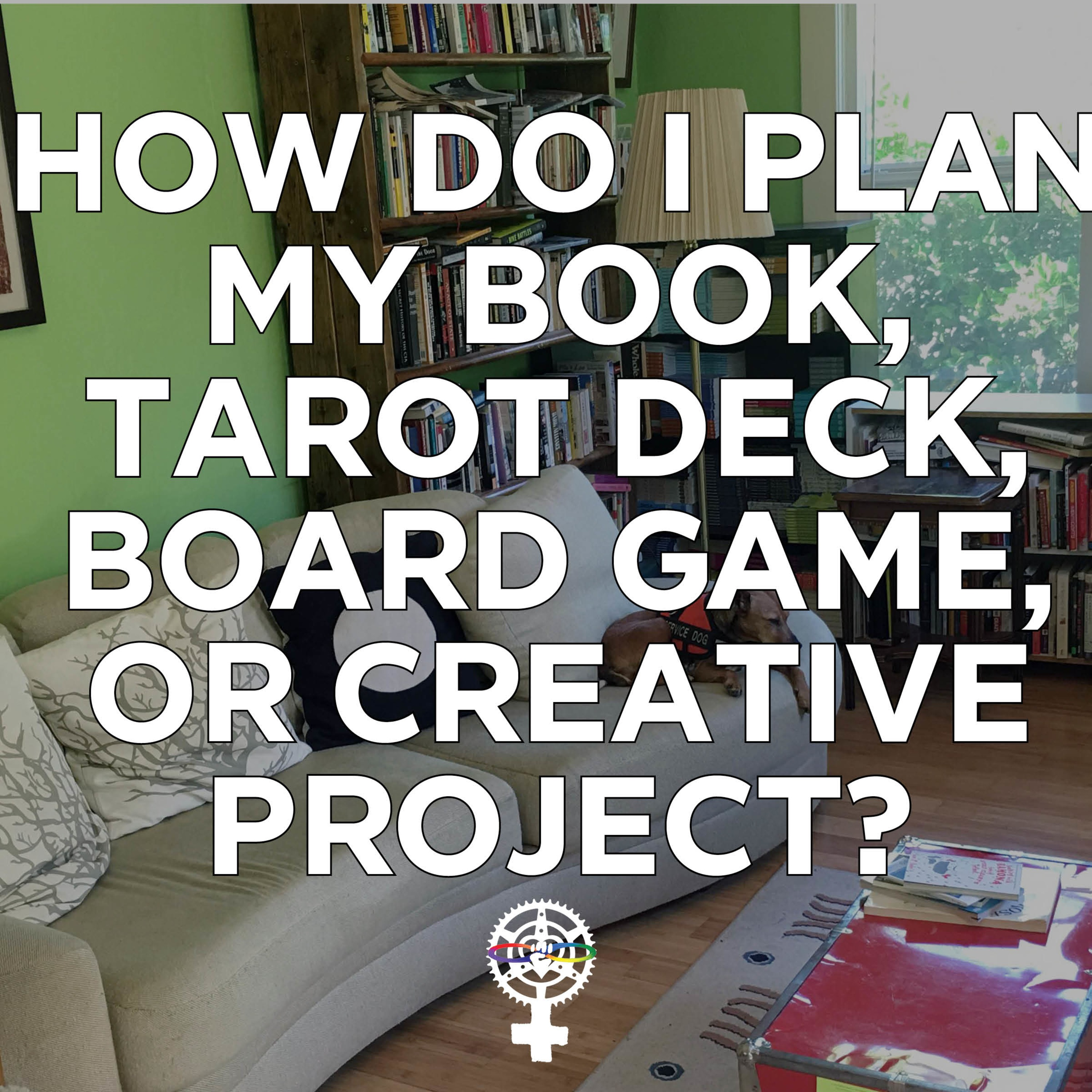 How do I plan my book, tarot deck, board game, or creative project?