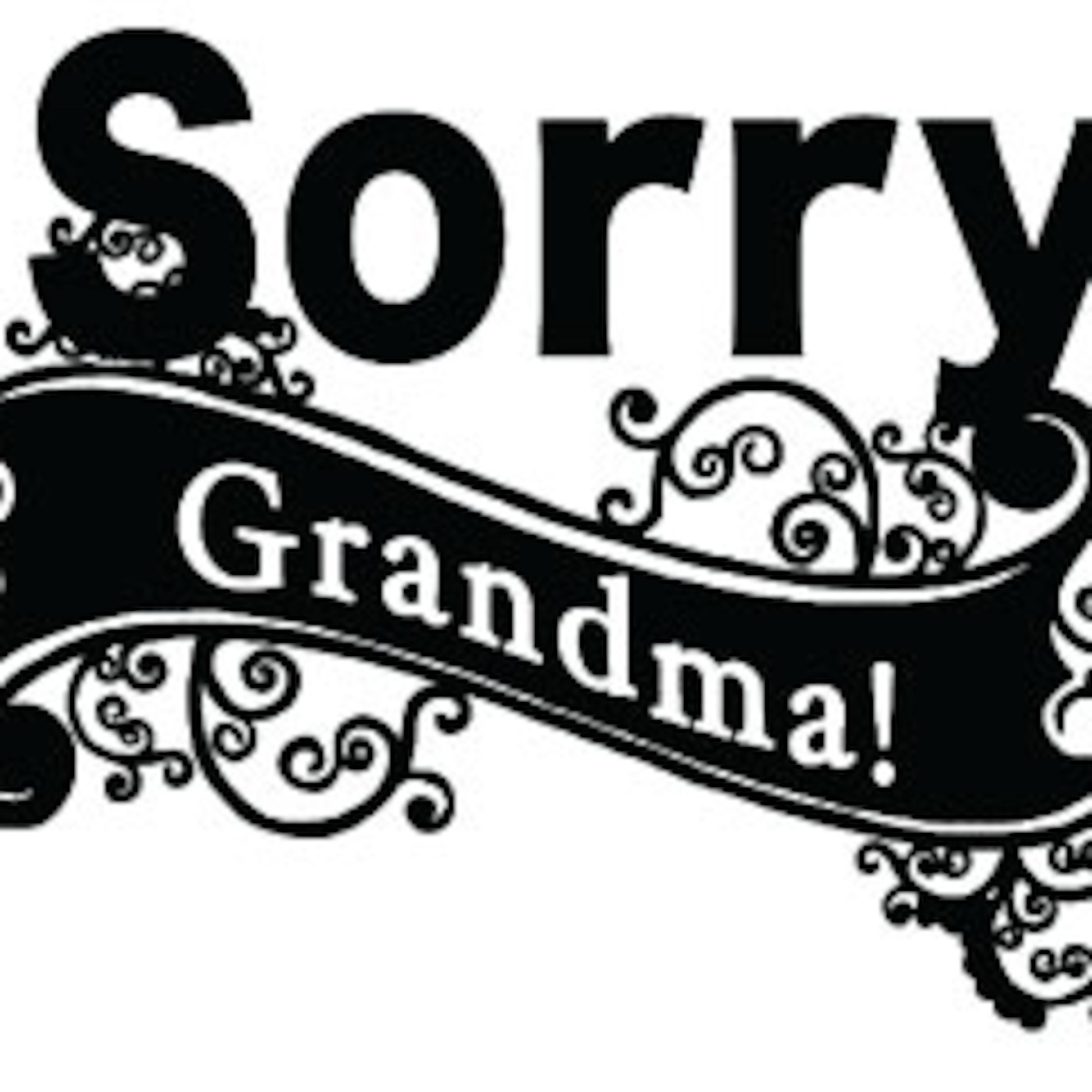 Sorry Grandma! Podcast
