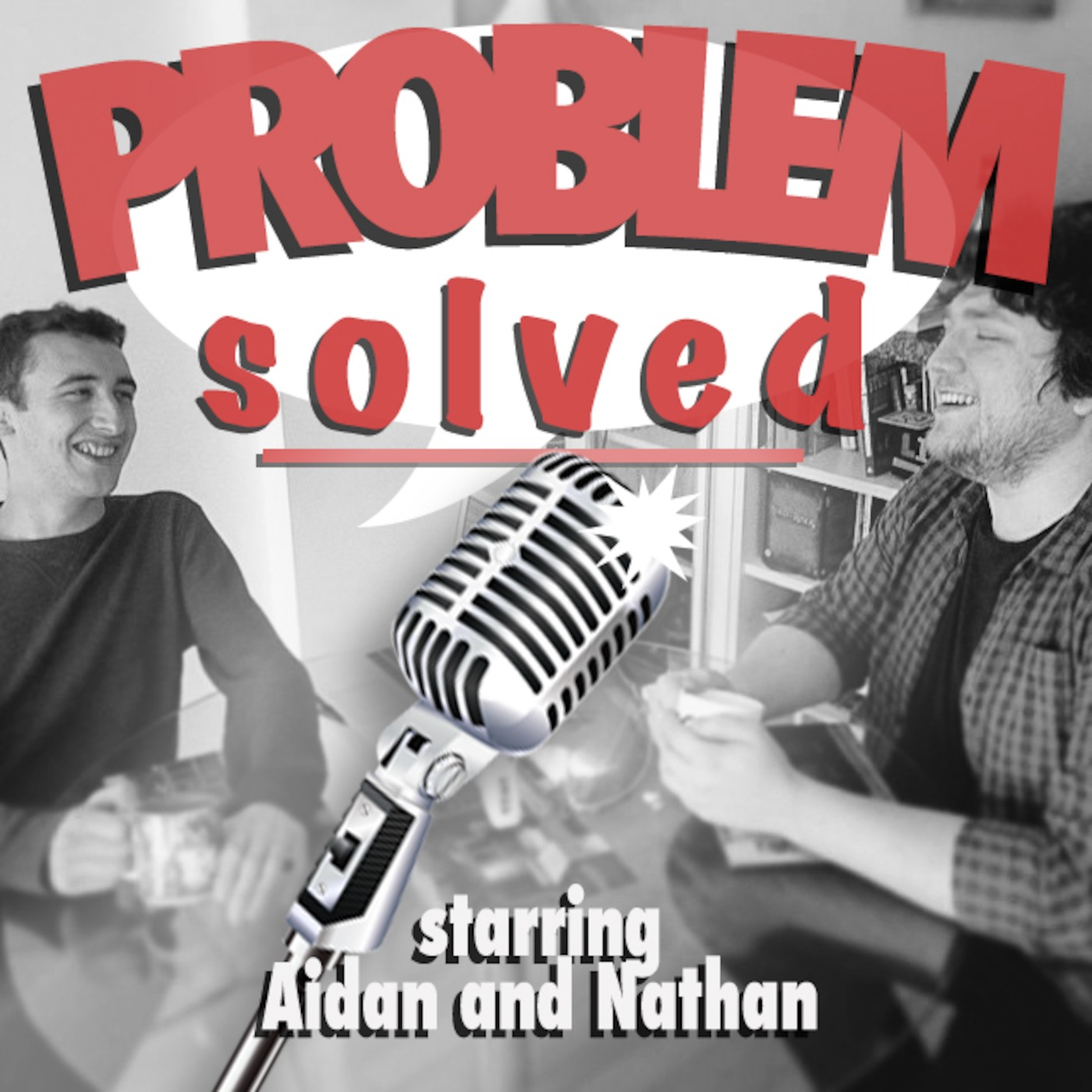 Problem Solved. With Aidan & Nathan