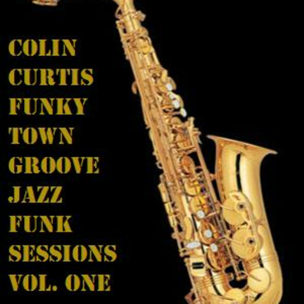 Colin Curtis presents FunkyTown Grooves Jazz Funk Sessions Vol. One
