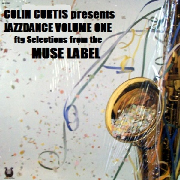 Colin Curtis presents JAZZDANCE Volume One Selections from the MUSE LABEL.