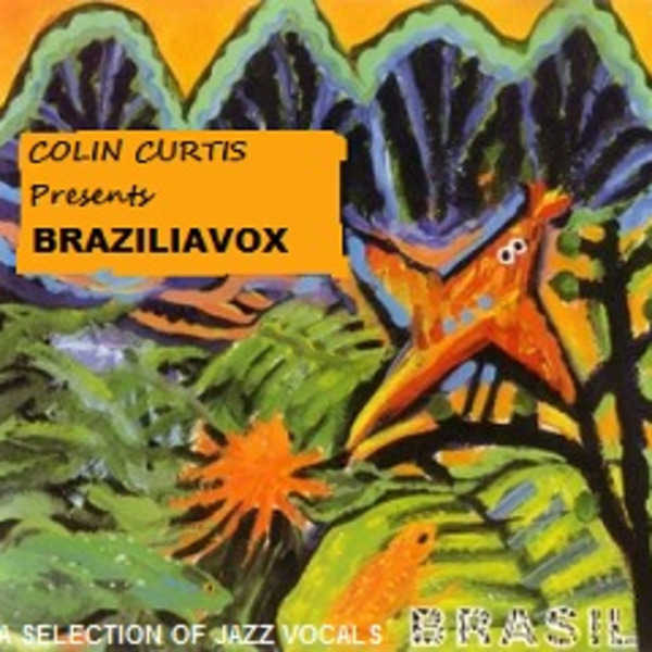COLIN CURTIS Presents BRASILIAVOX a selection of jazz vocals & more !