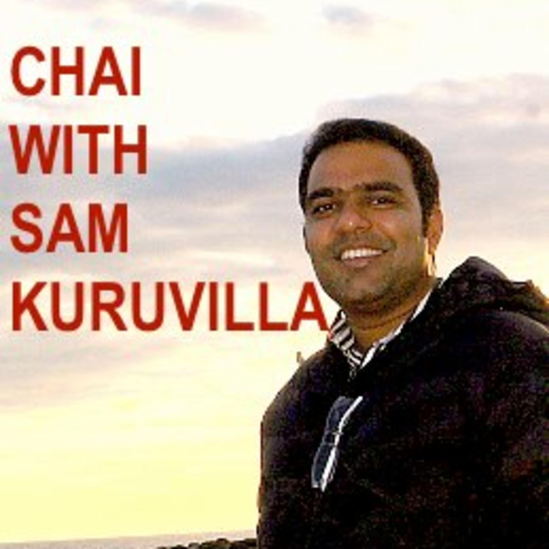 Chai with Sam Kuruvilla