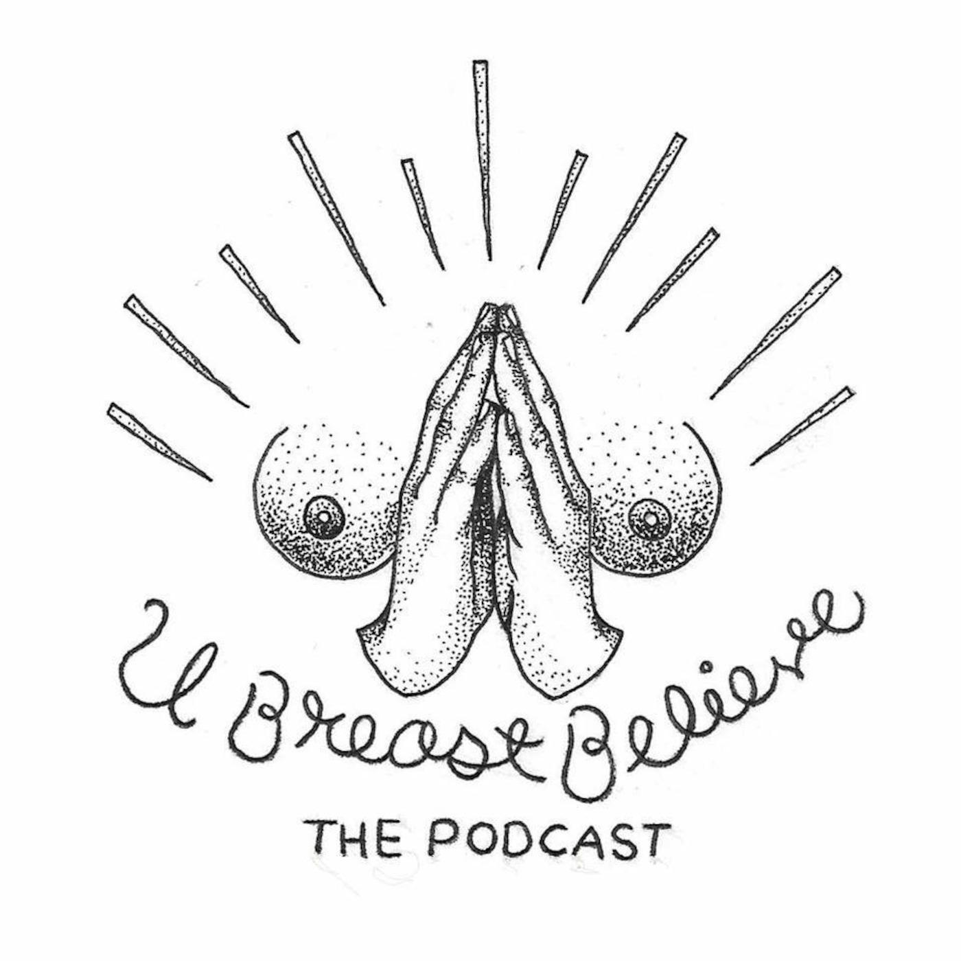 U Breast Believe's Podcast