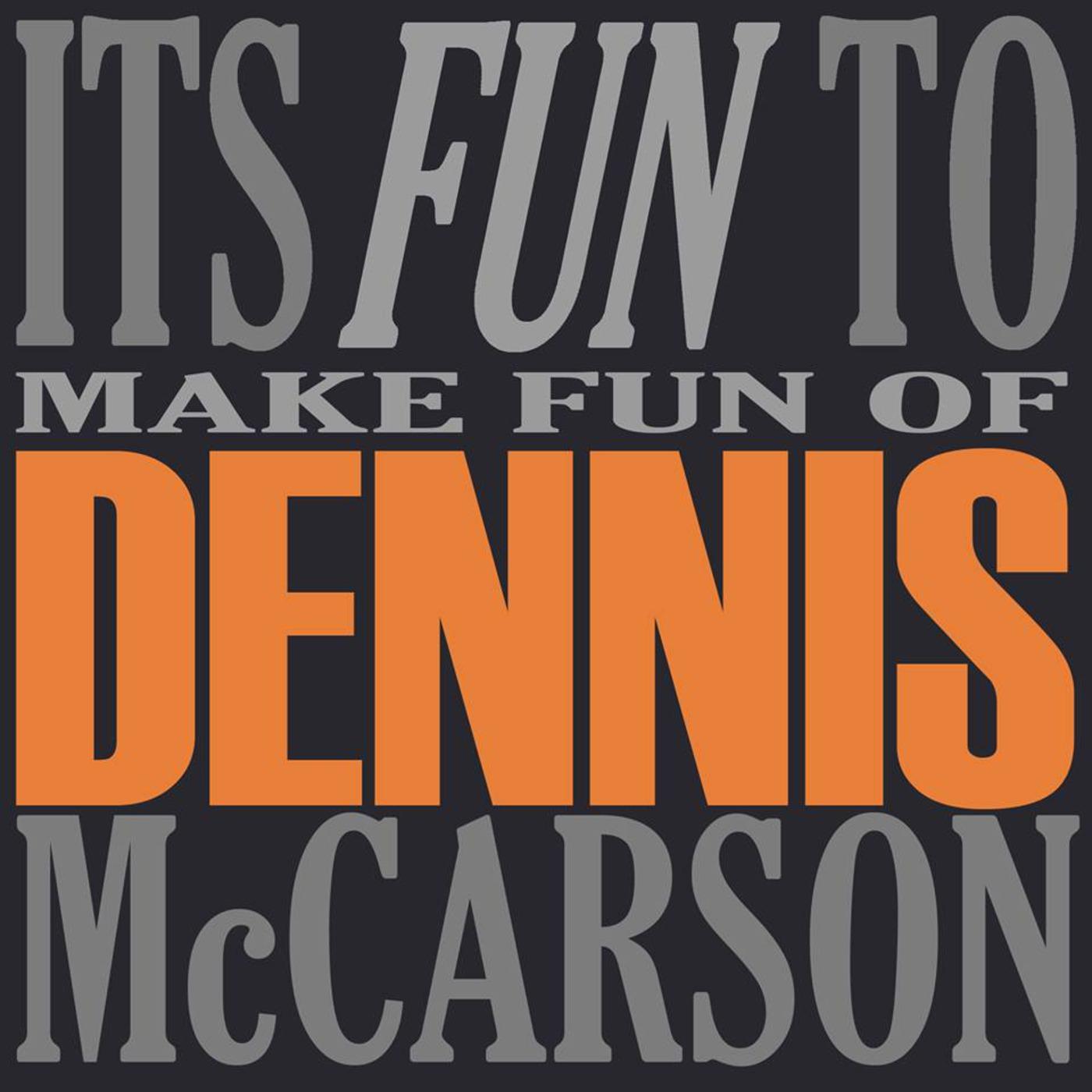 It's Fun To Make Fun Of Dennis McCarson