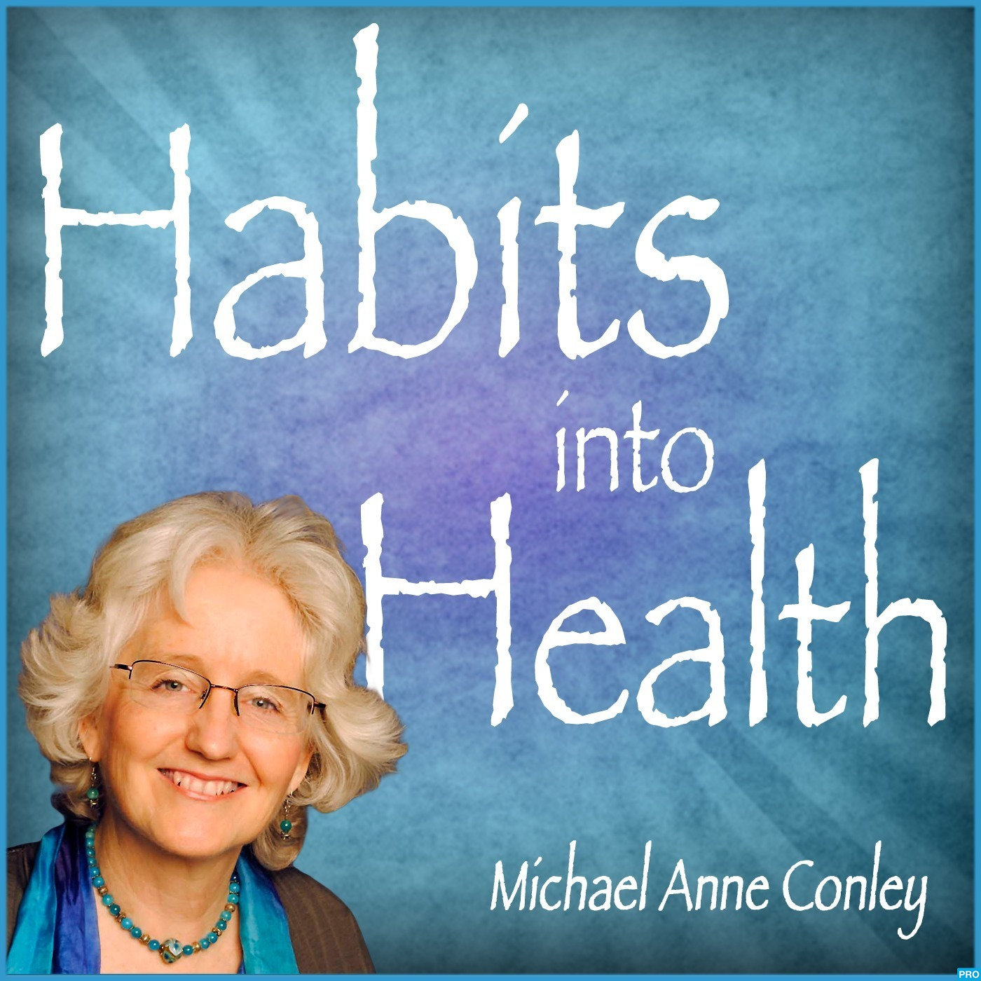 Habits Into Health with Michael Anne Conley