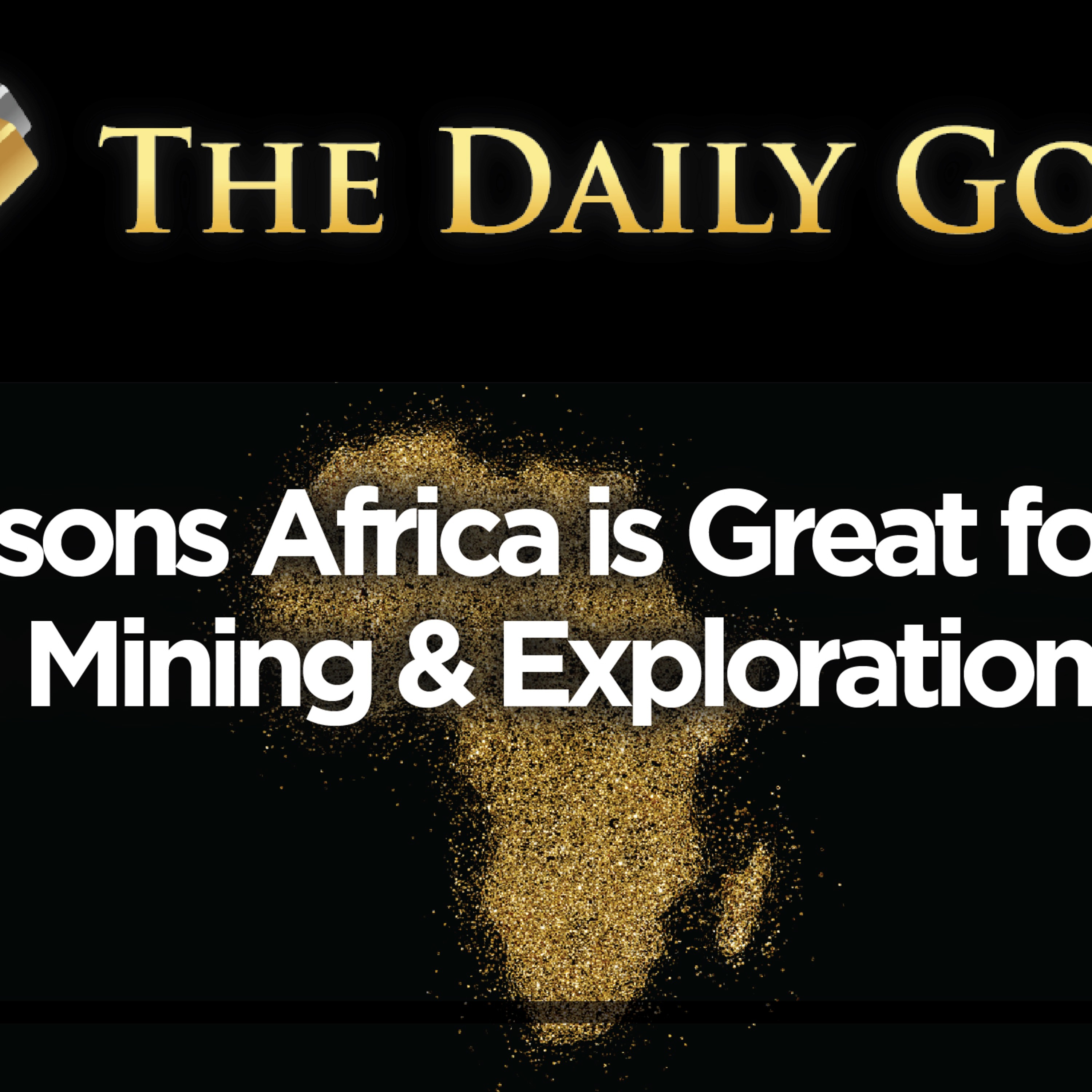 5 Reasons Africa is Great for Gold Mining & Gold Exploration