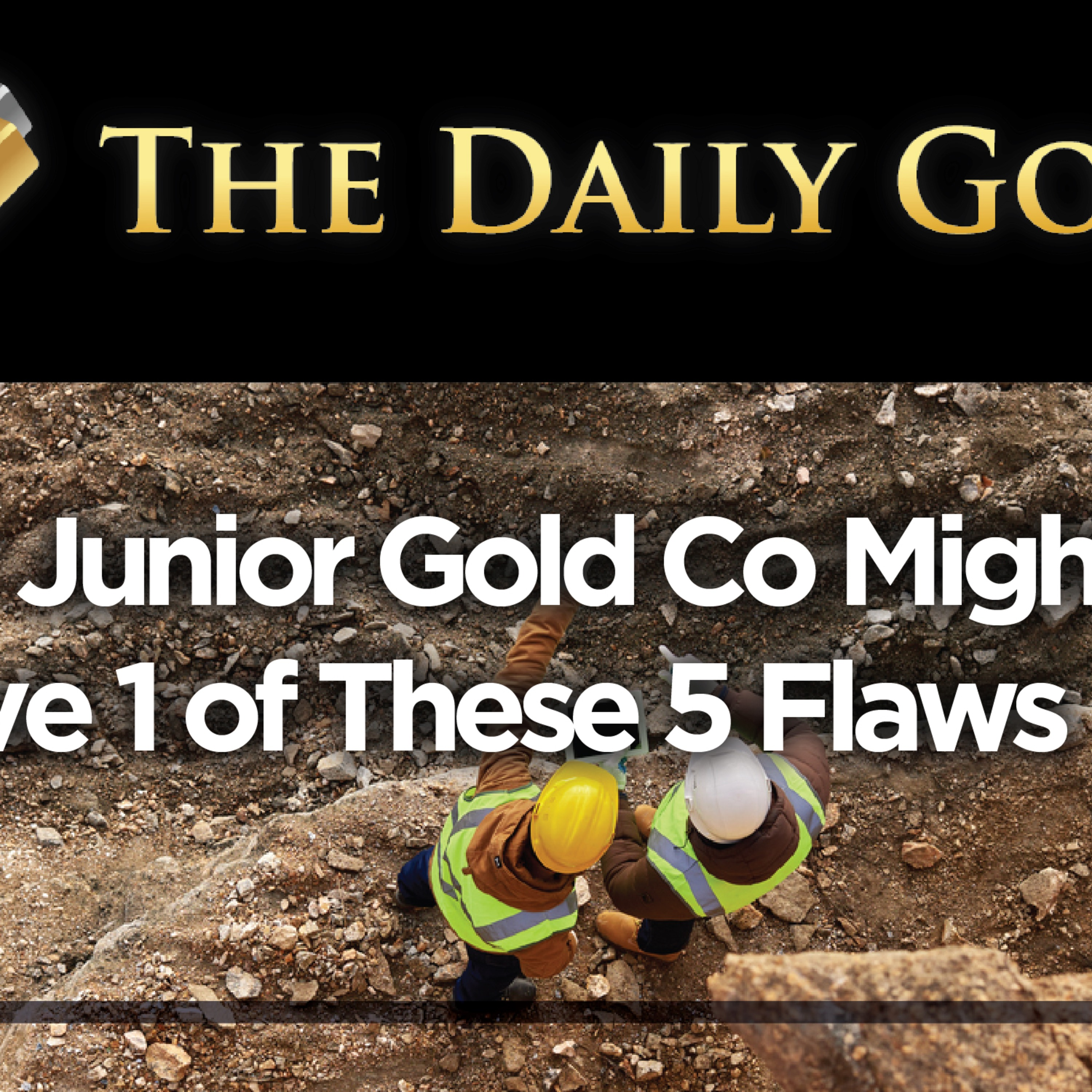 Your Junior Gold Company Might Have 1 of These Flaws...