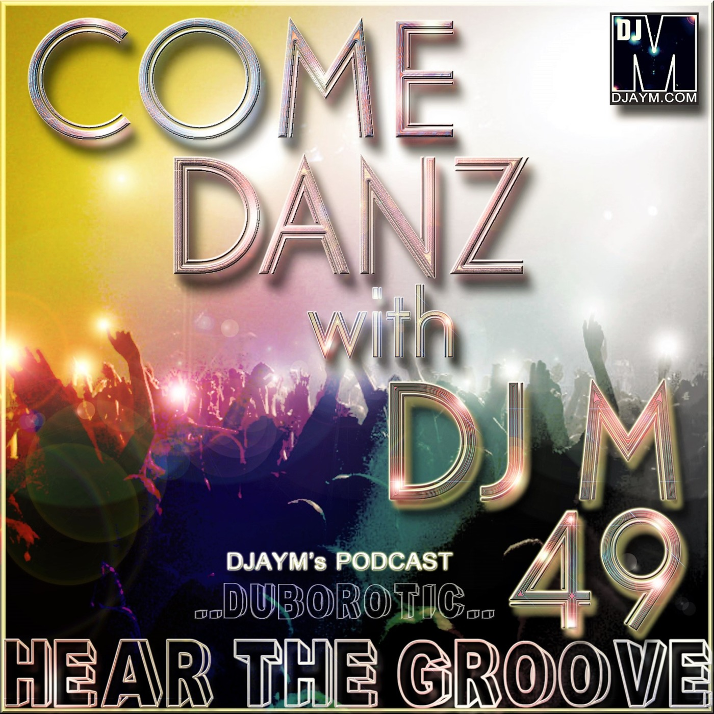 COME DANZ 49 (Hear The Groove) DJAYM's podcast