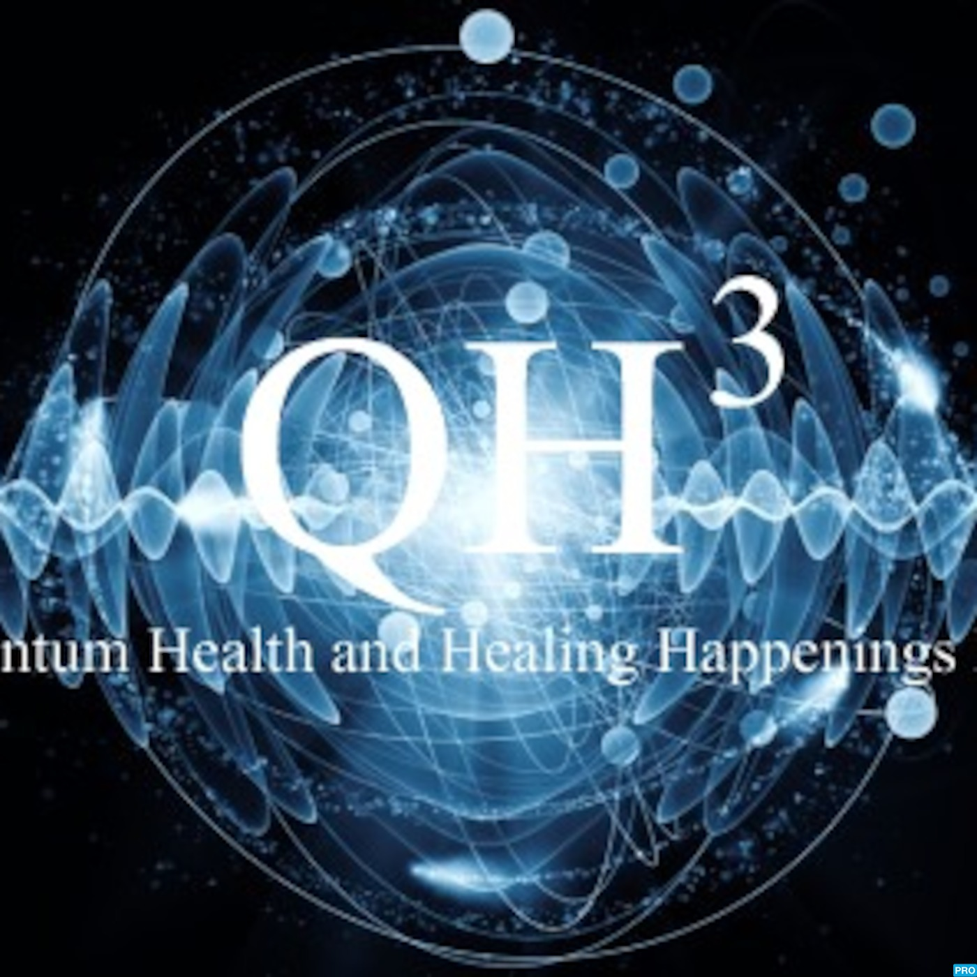 Qh3 - The Quantum Health and Healing Happenings- Podcast