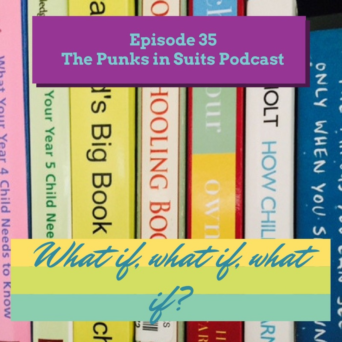 Episode 35 - What if, what if, what if?