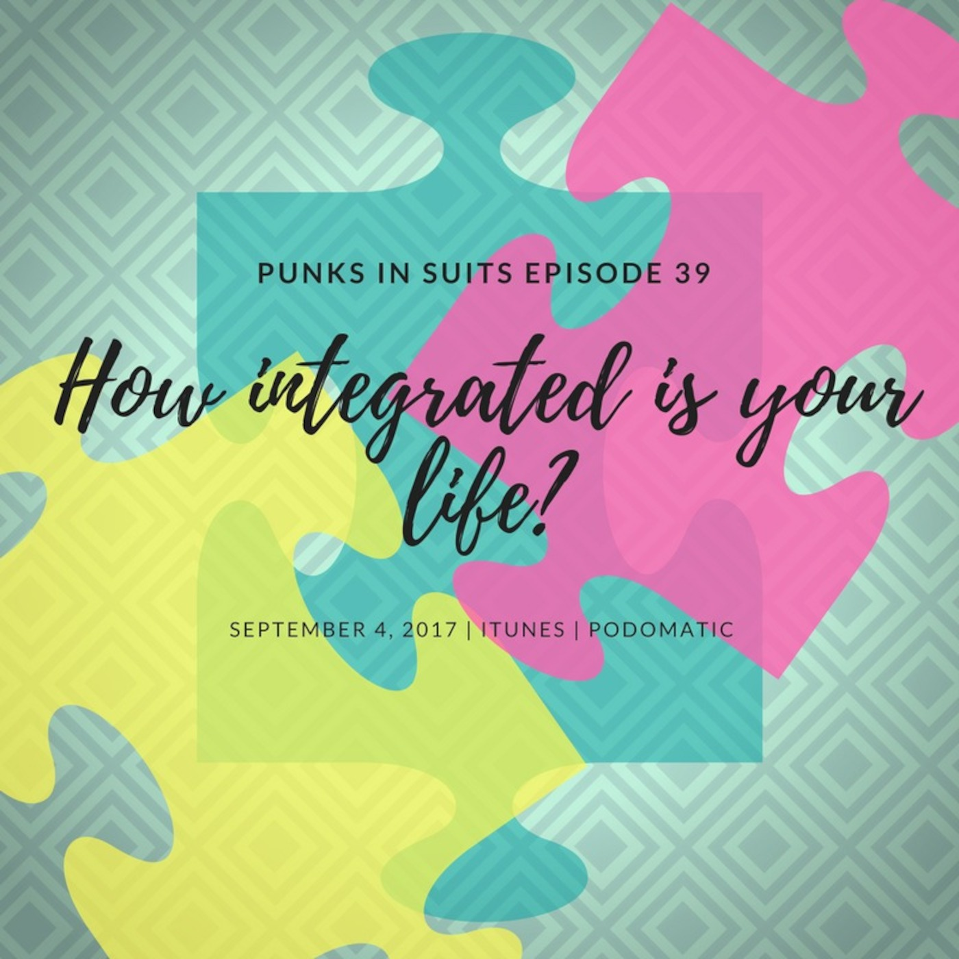 Episode 39: How Integrated is your life?