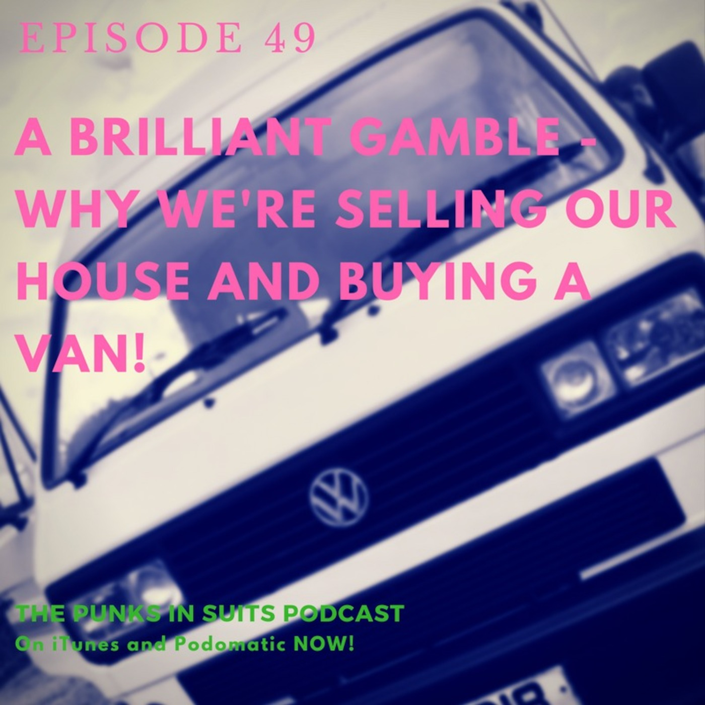 Episode 49: A Brilliant Gamble - Why I'm selling my house and buying a van