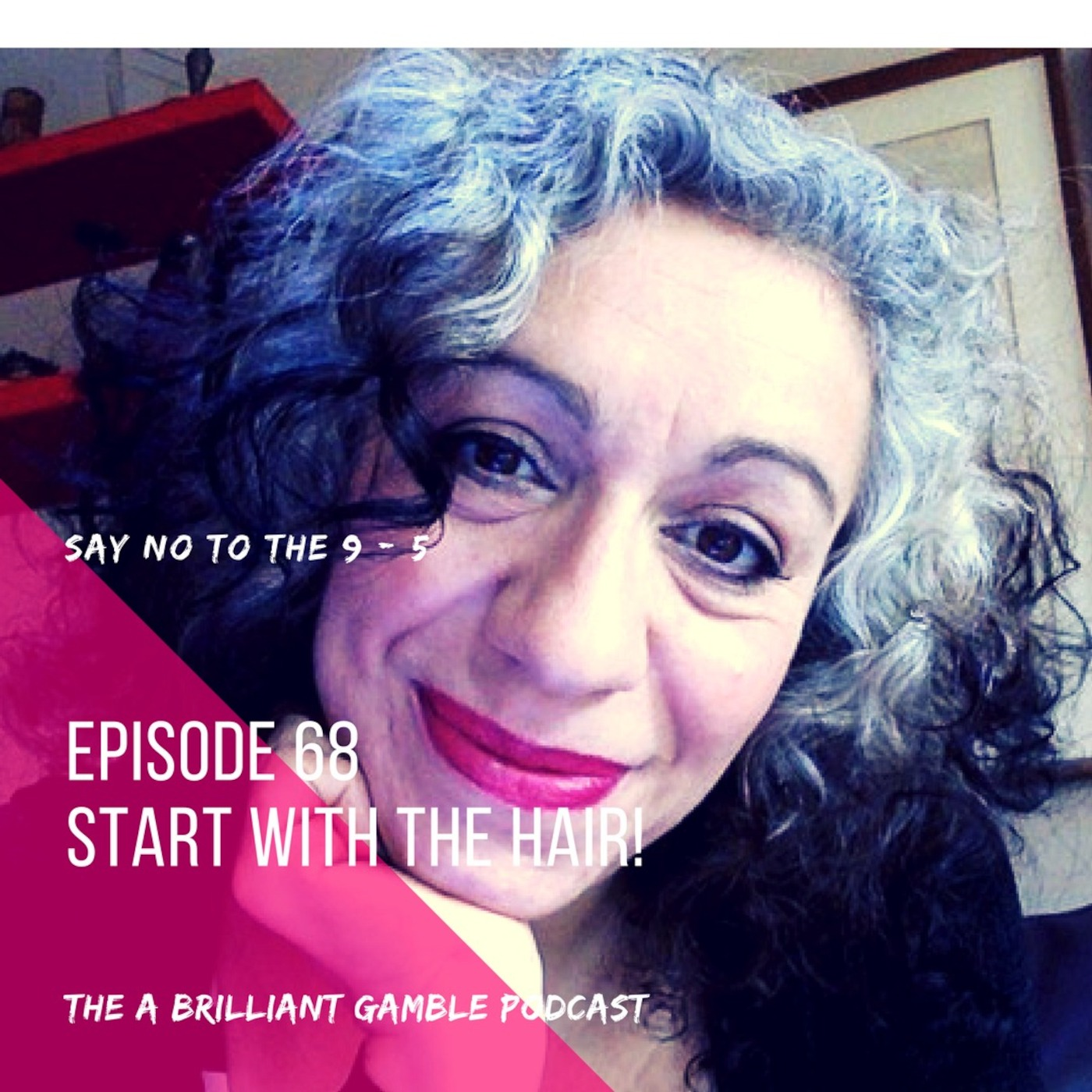 Episode 68: Start with the hair!