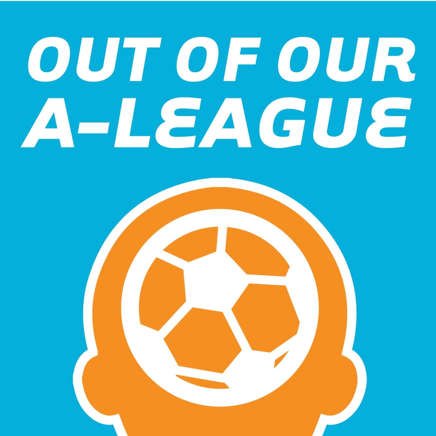 Out of Our A-League's Podcast