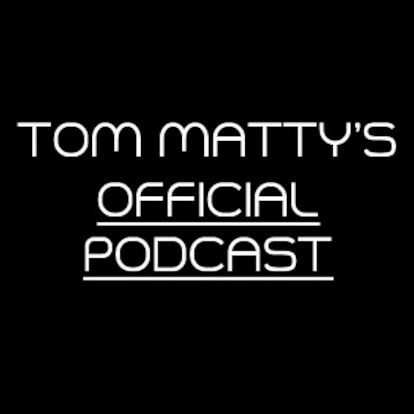 Tom Matty's Official Podcast