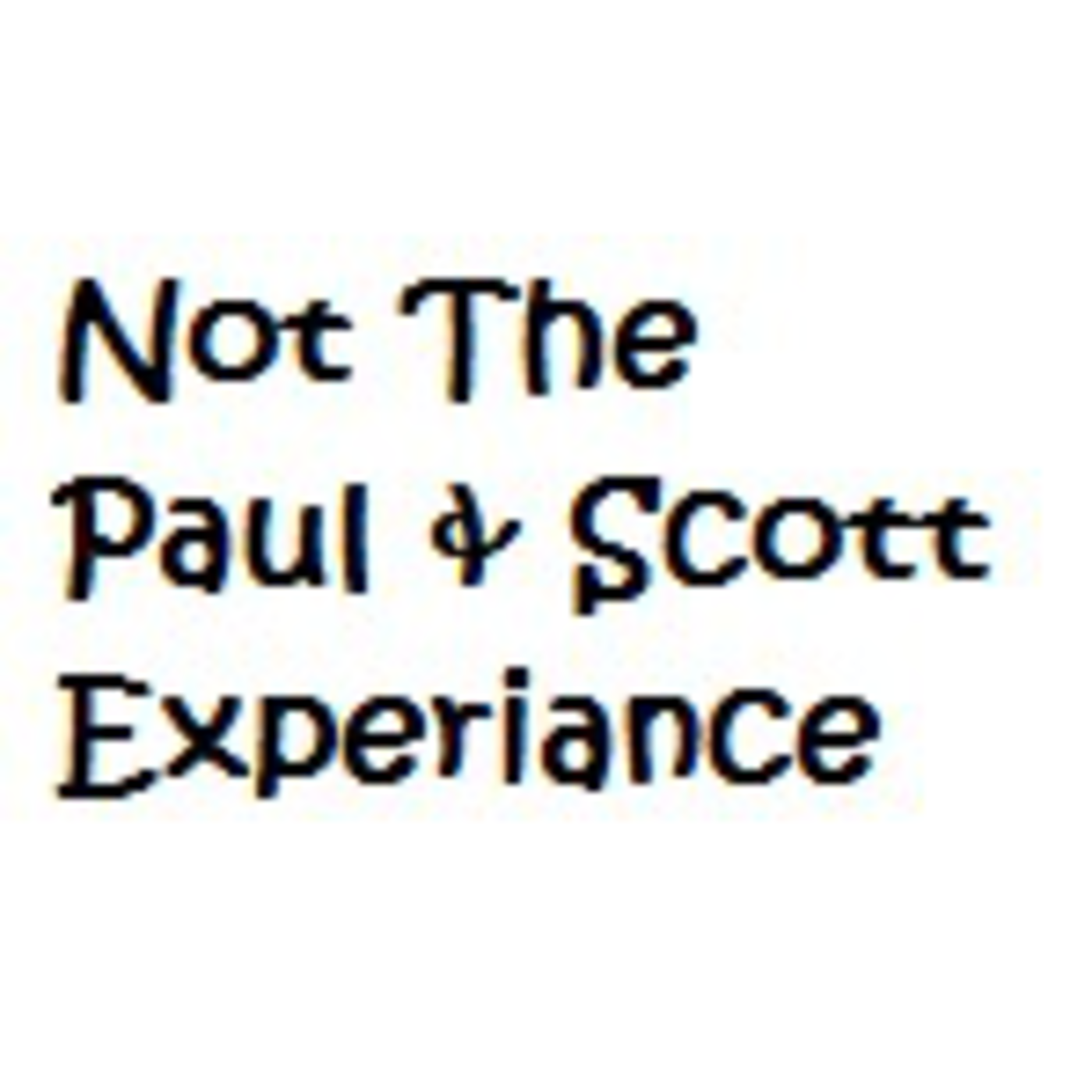 Not The Paul & Scott Experiance's Podcast