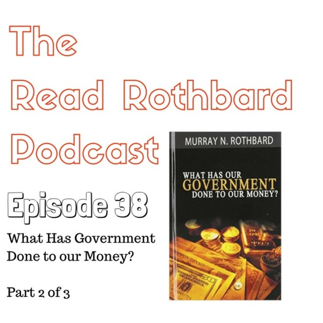 Episode 38 What Has Government Done To Our Money Murray N