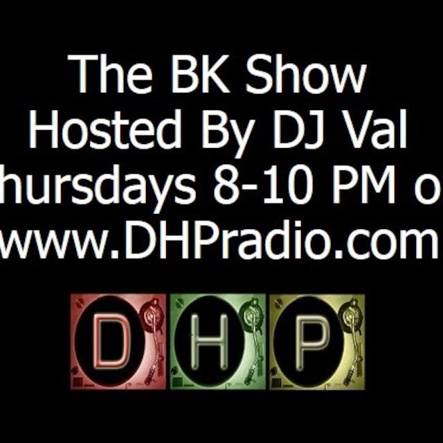 The BK Show DJ Val DHP Radio 4/10/14