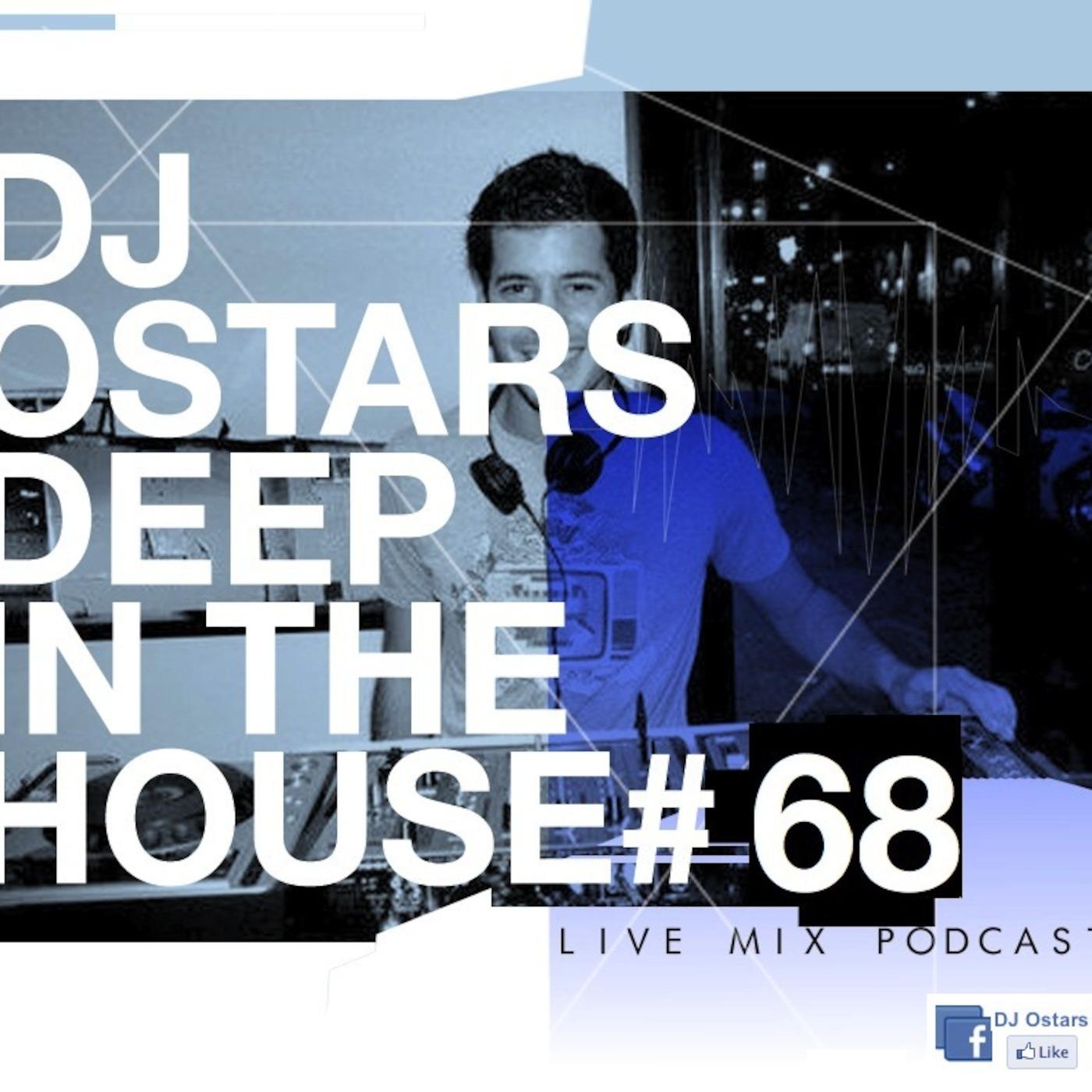 Deep In The House VOL #68 (July 2018) DJ Ostars Mix Live podcast